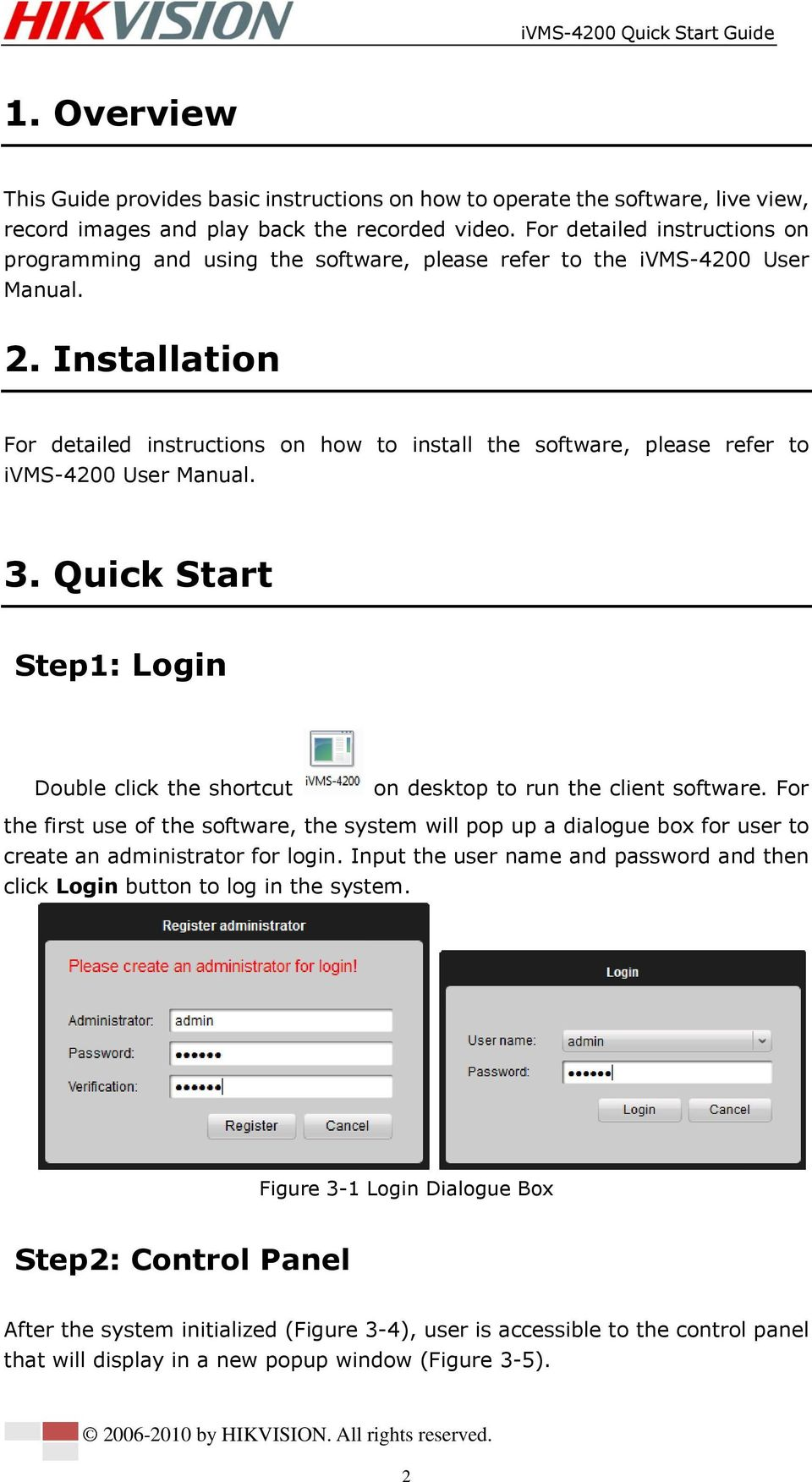 Installation For detailed instructions on how to install the software, please refer to ivms-4200 User Manual. 3.