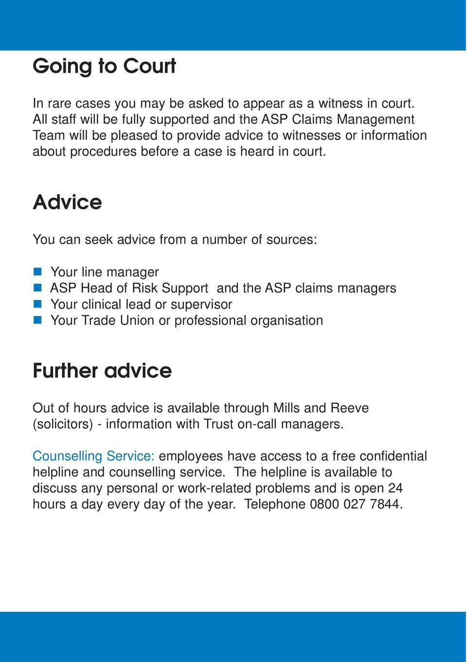 Advice You can seek advice from a number of sources: Your line manager ASP Head of Risk Support and the ASP claims managers Your clinical lead or supervisor Your Trade Union or professional