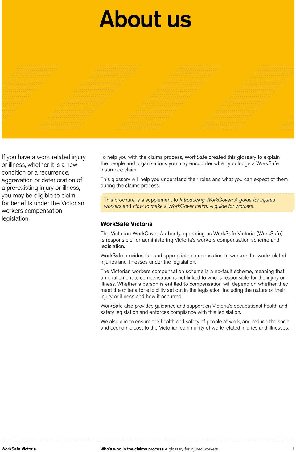 To help you with the, WorkSafe created this glossary to explain the people and organisations you may encounter when you lodge a WorkSafe insurance claim.