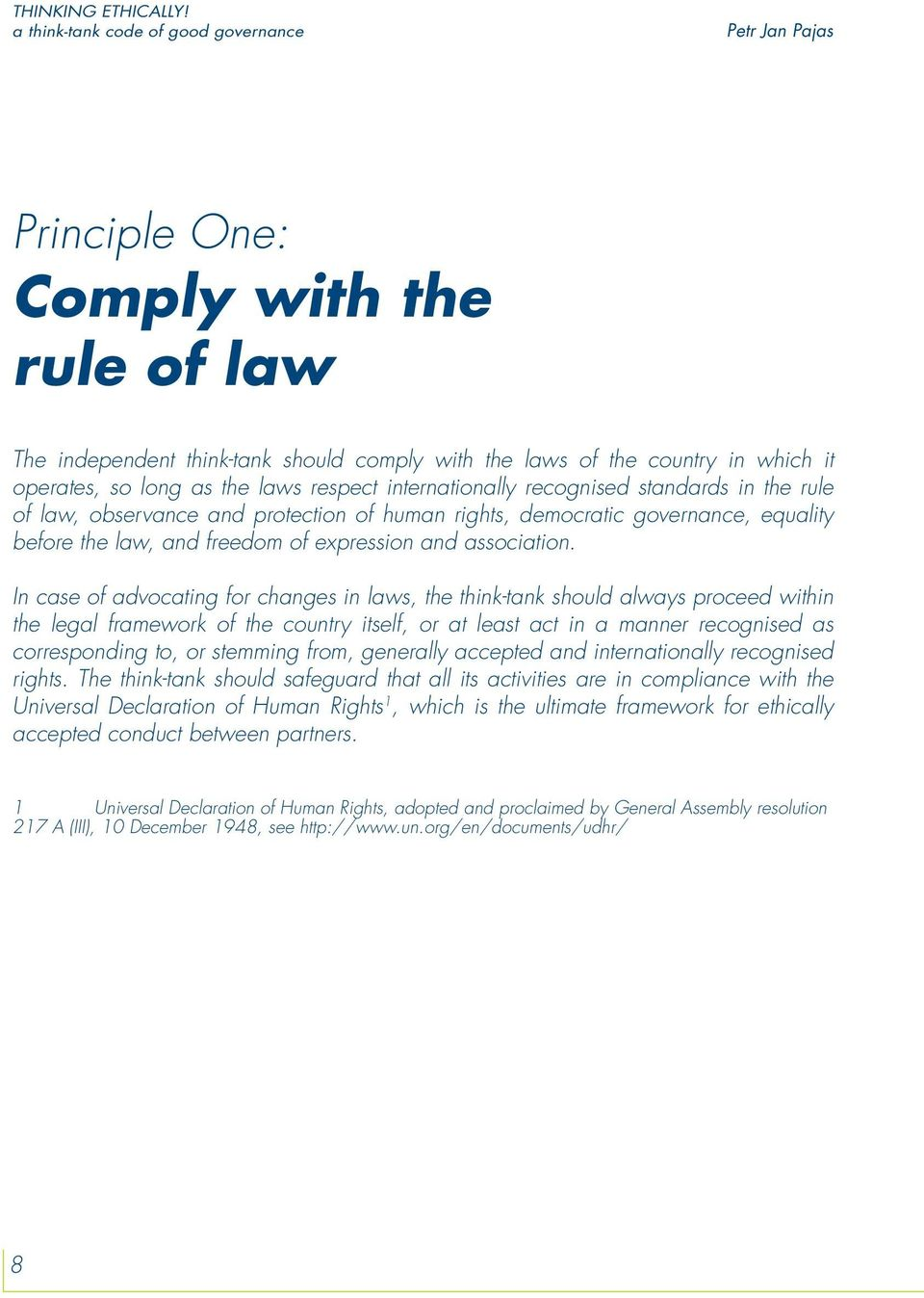 the laws respect internationally recognised standards in the rule of law, observance and protection of human rights, democratic governance, equality before the law, and freedom of expression and