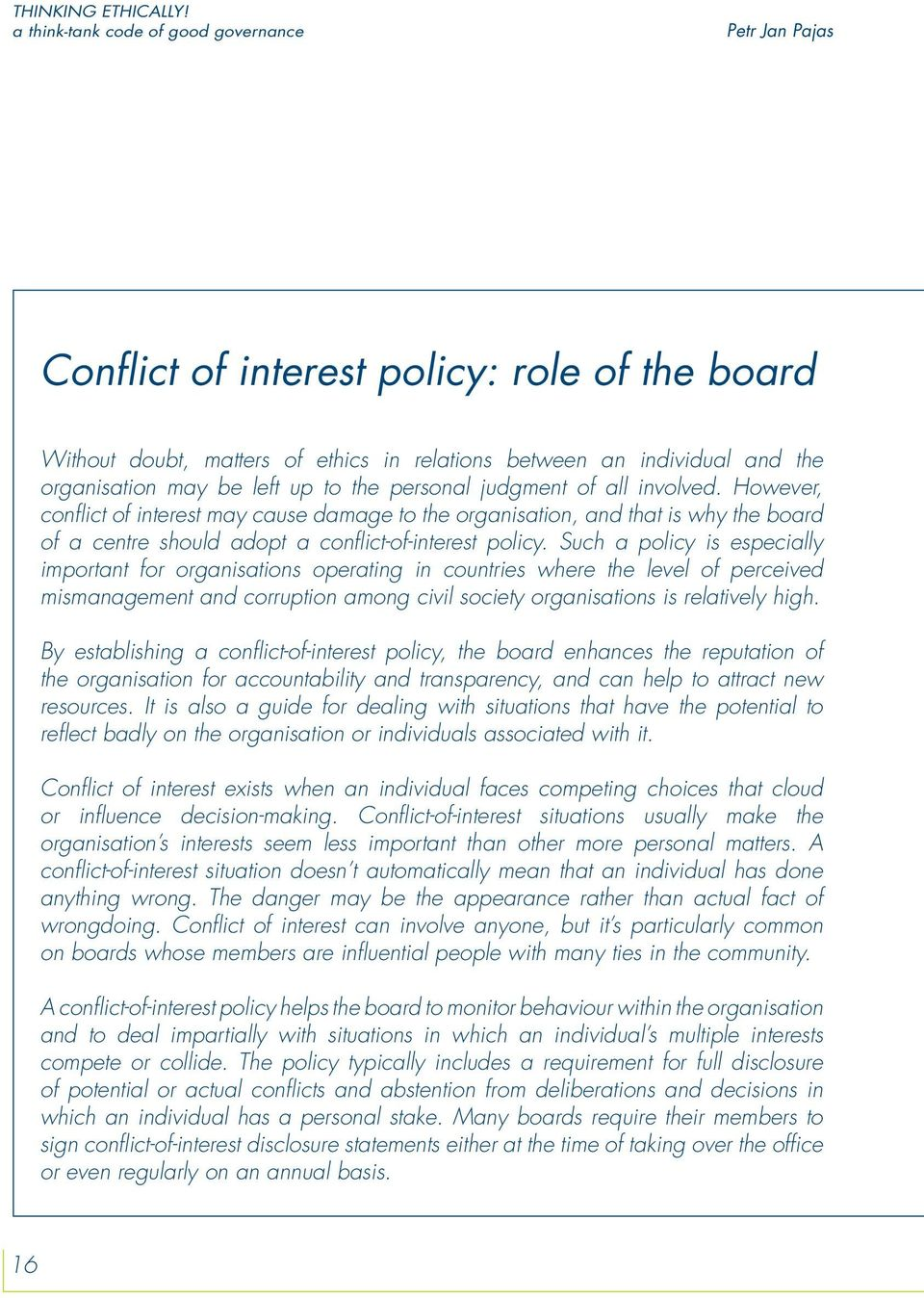 up to the personal judgment of all involved. However, conflict of interest may cause damage to the organisation, and that is why the board of a centre should adopt a conflict-of-interest policy.