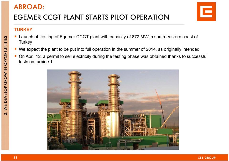 in south-eastern coast of Turkey We expect the plant to be put into full operation in the summer of