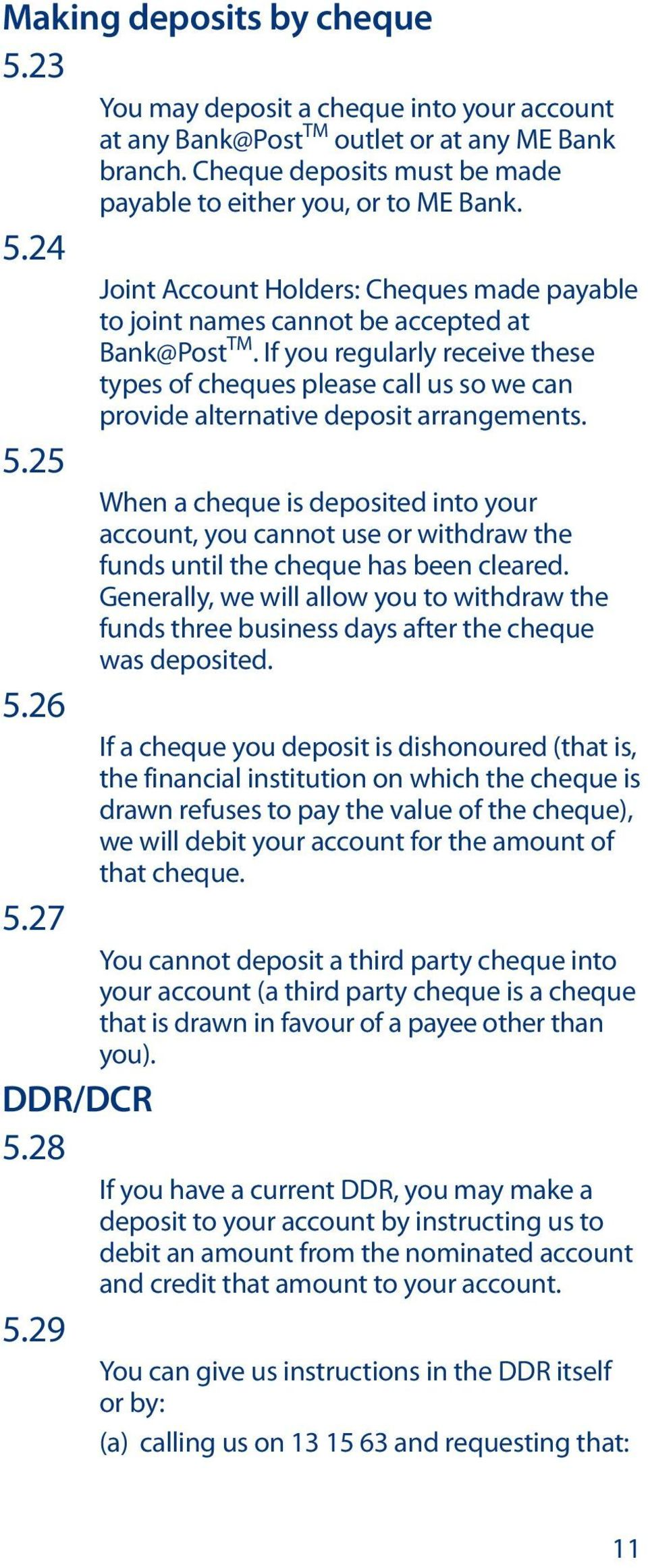 25 When a cheque is deposited into your account, you cannot use or withdraw the funds until the cheque has been cleared.