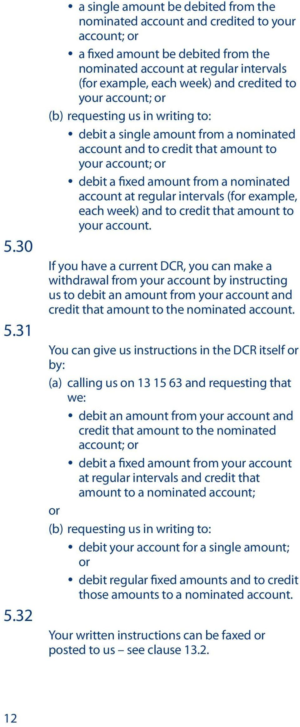 credited to your account; or (b) requesting us in writing to: y debit a single amount from a nominated account and to credit that amount to your account; or y debit a fixed amount from a nominated