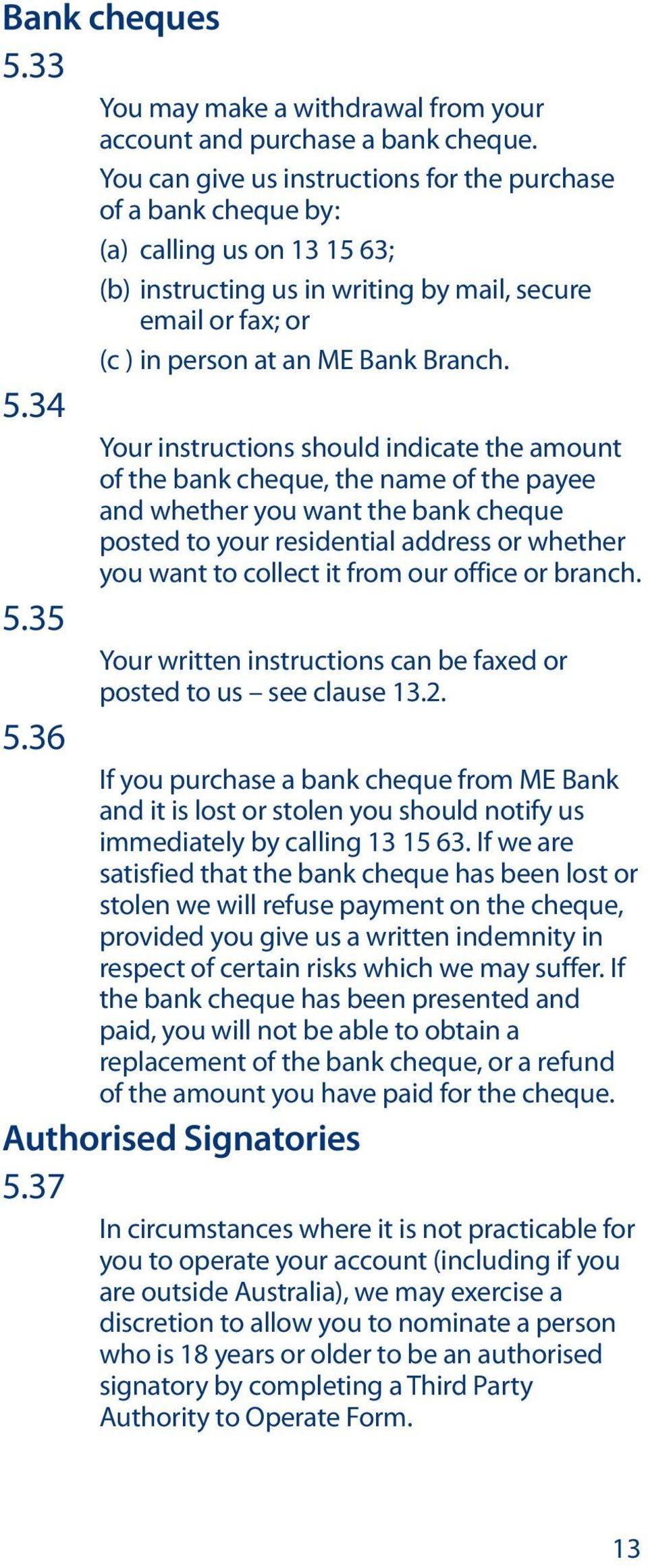 34 Your instructions should indicate the amount of the bank cheque, the name of the payee and whether you want the bank cheque posted to your residential address or whether you want to collect it