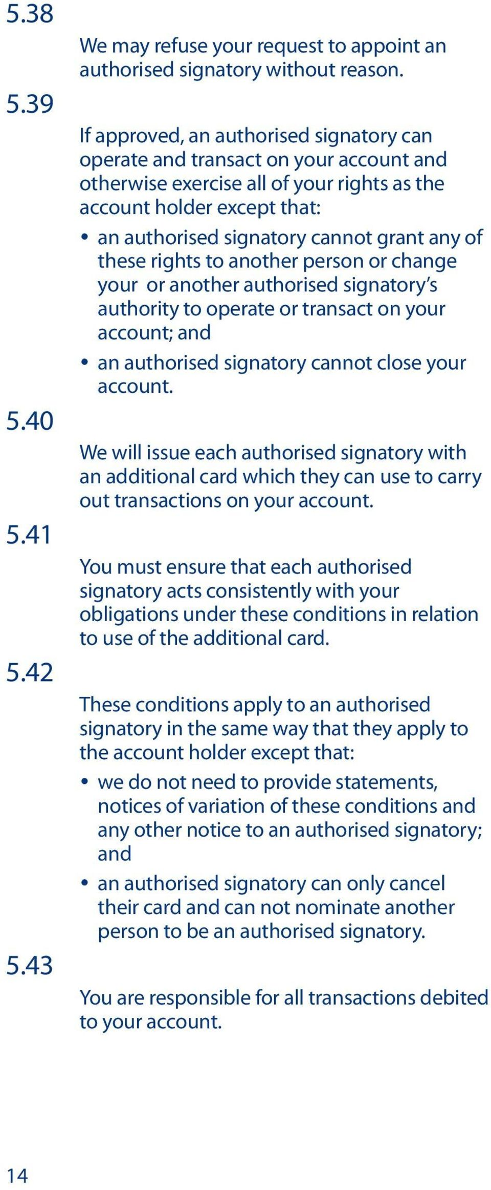 of these rights to another person or change your or another authorised signatory s authority to operate or transact on your account; and y an authorised signatory cannot close your account.