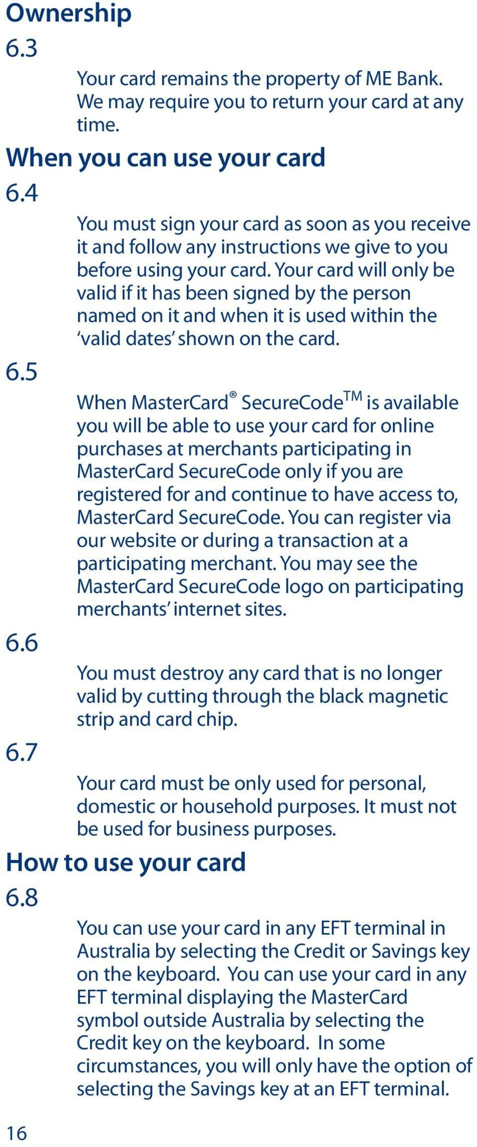 Your card will only be valid if it has been signed by the person named on it and when it is used within the valid dates shown on the card. 6.