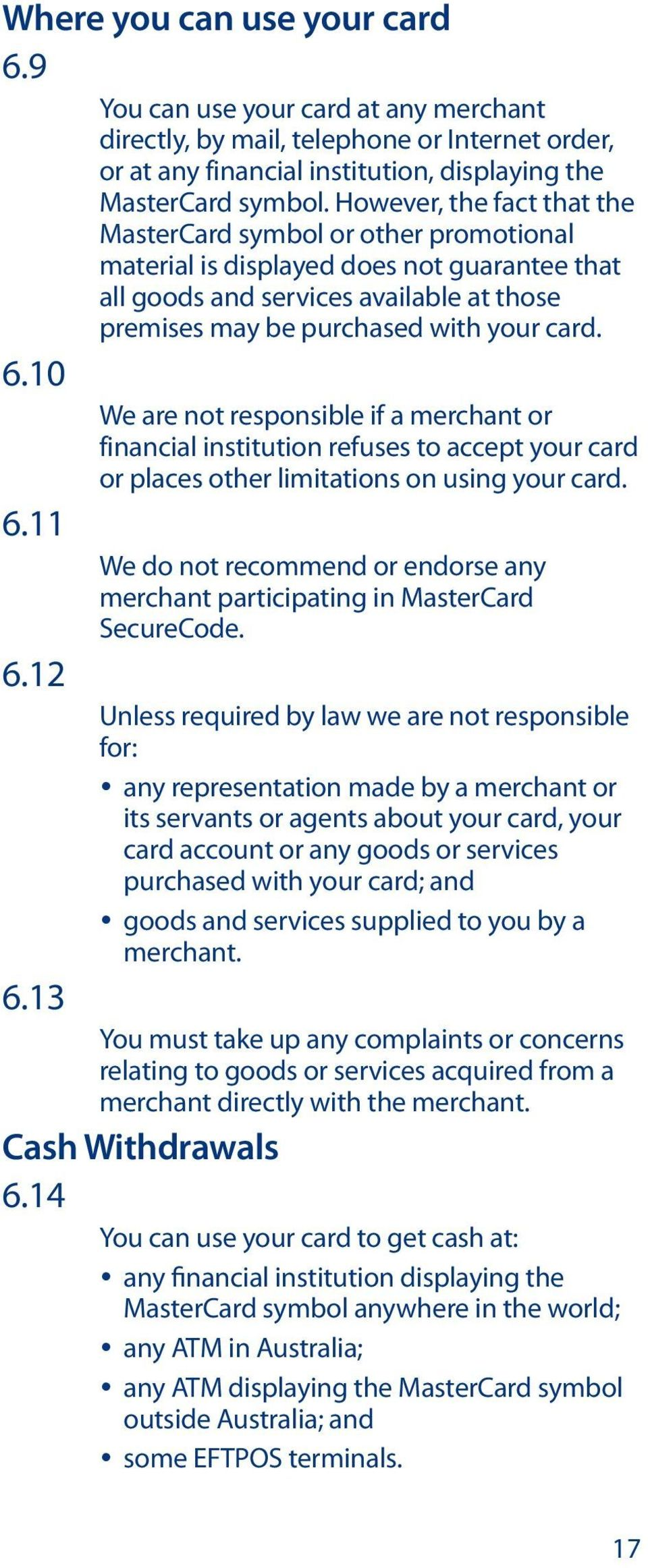 10 We are not responsible if a merchant or financial institution refuses to accept your card or places other limitations on using your card. 6.