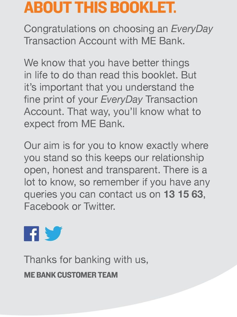 But it s important that you understand the fine print of your EveryDay Transaction Account. That way, you ll know what to expect from ME Bank.