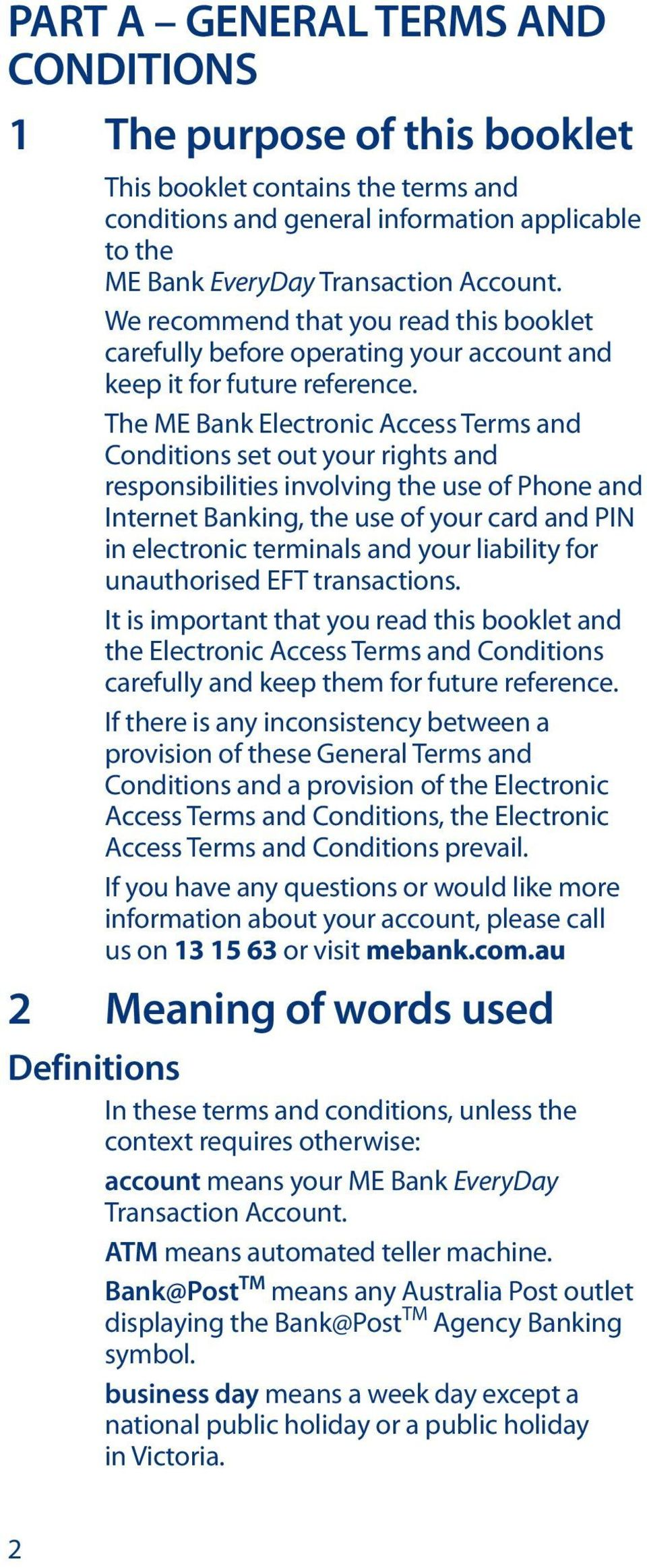 The ME Bank Electronic Access Terms and Conditions set out your rights and responsibilities involving the use of Phone and Internet Banking, the use of your card and PIN in electronic terminals and