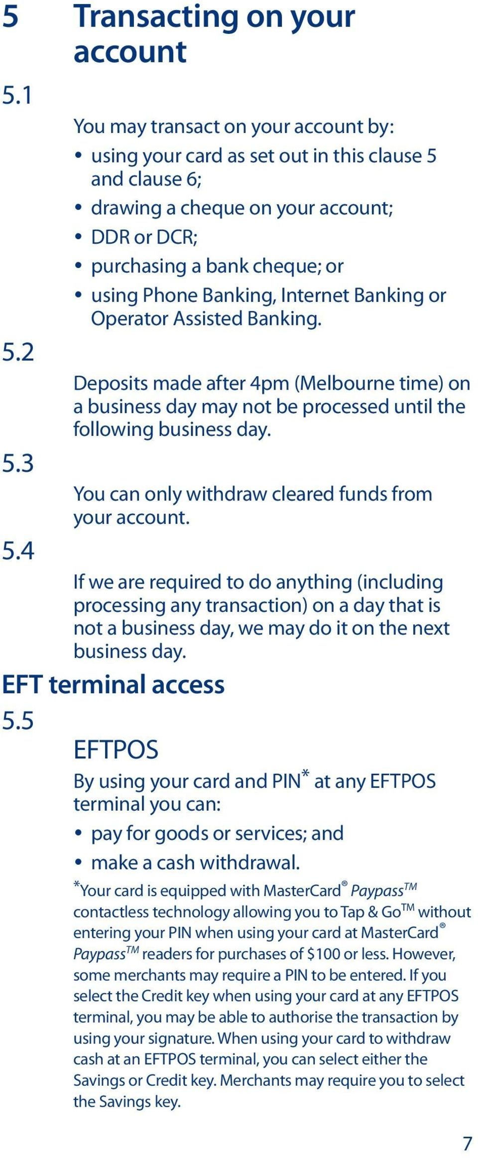 Banking, Internet Banking or Operator Assisted Banking. Deposits made after 4pm (Melbourne time) on a business day may not be processed until the following business day.