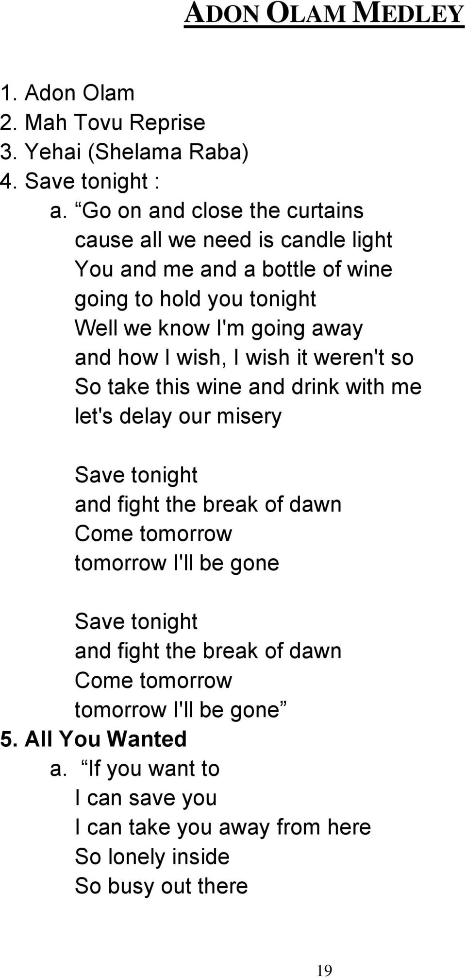 how I wish, I wish it weren't so So take this wine and drink with me let's delay our misery Save tonight and fight the break of dawn Come tomorrow
