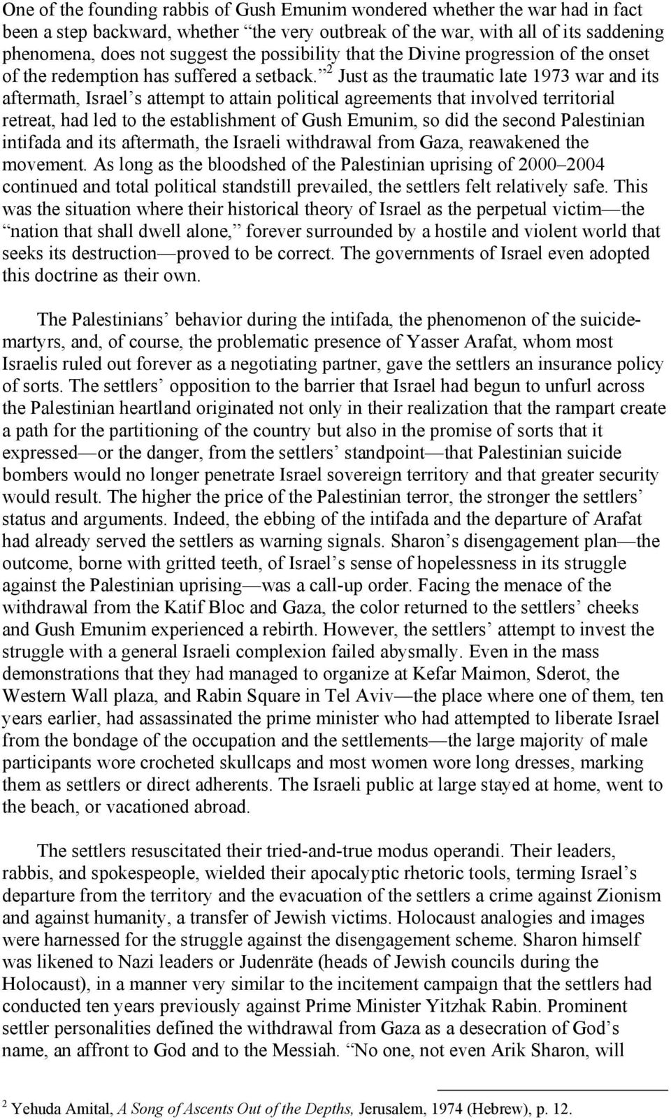 2 Just as the traumatic late 1973 war and its aftermath, Israel s attempt to attain political agreements that involved territorial retreat, had led to the establishment of Gush Emunim, so did the