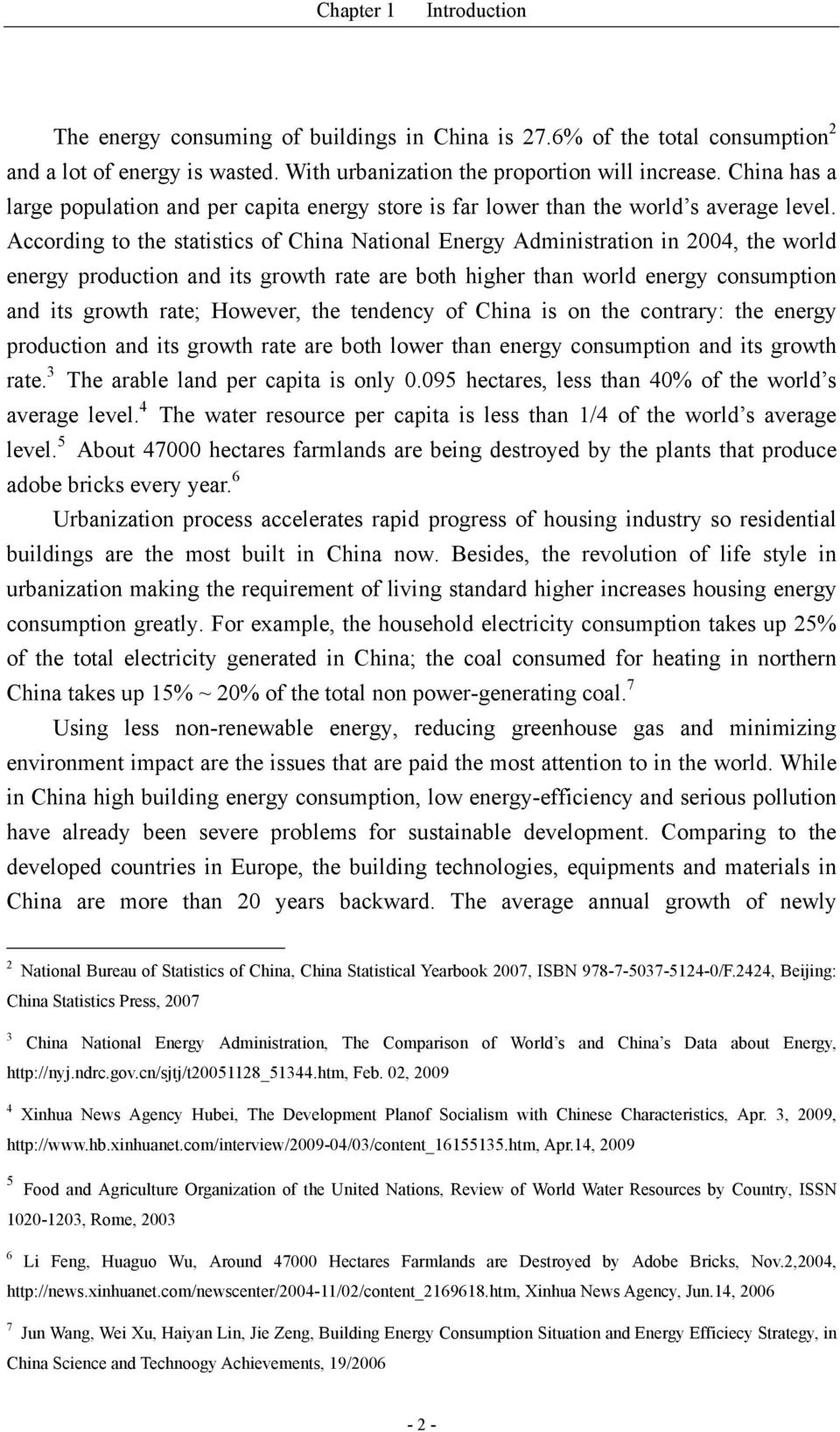 According to the statistics of China National Energy Administration in 2004, the world energy production and its growth rate are both higher than world energy consumption and its growth rate;