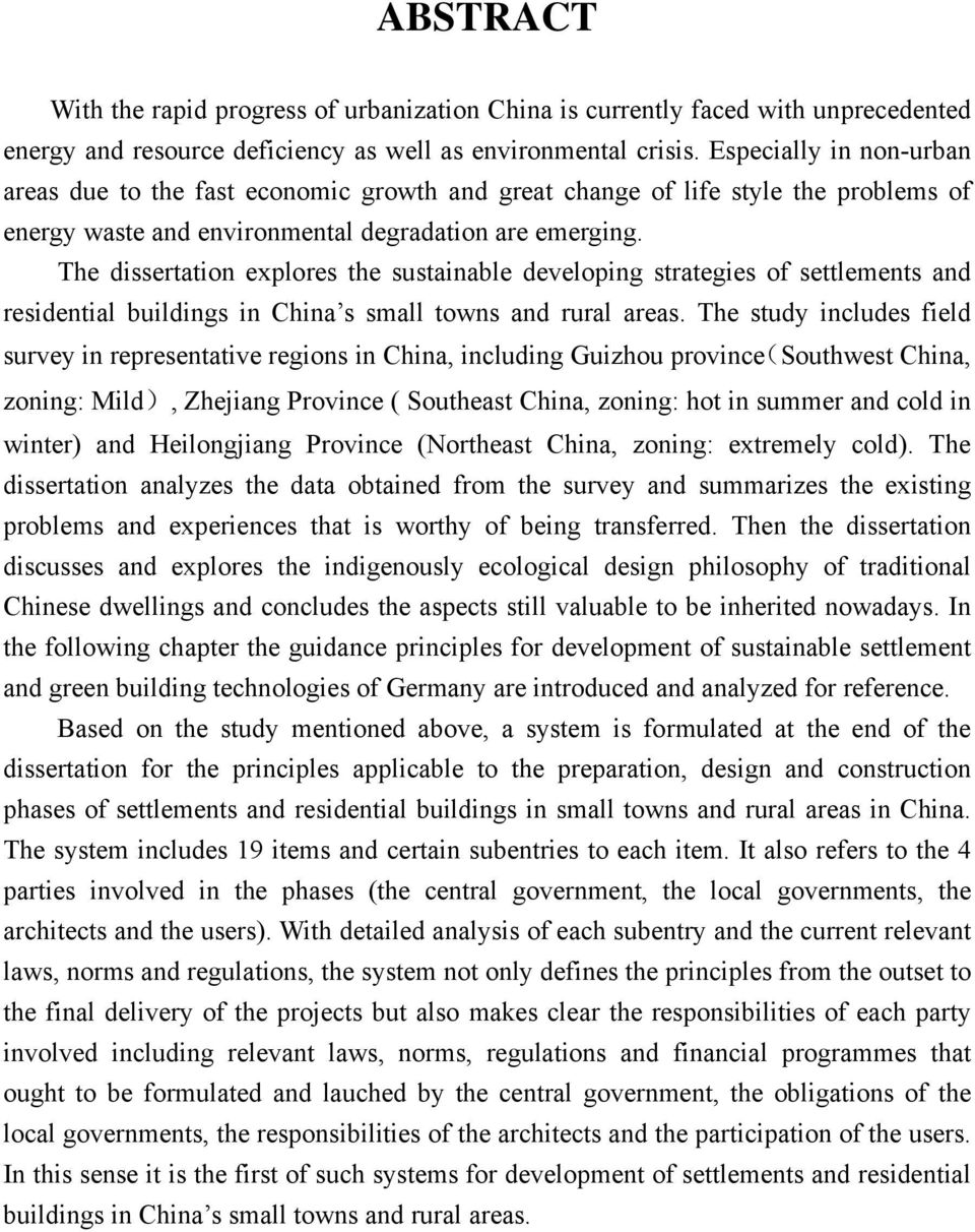 The dissertation explores the sustainable developing strategies of settlements and residential buildings in China s small towns and rural areas.