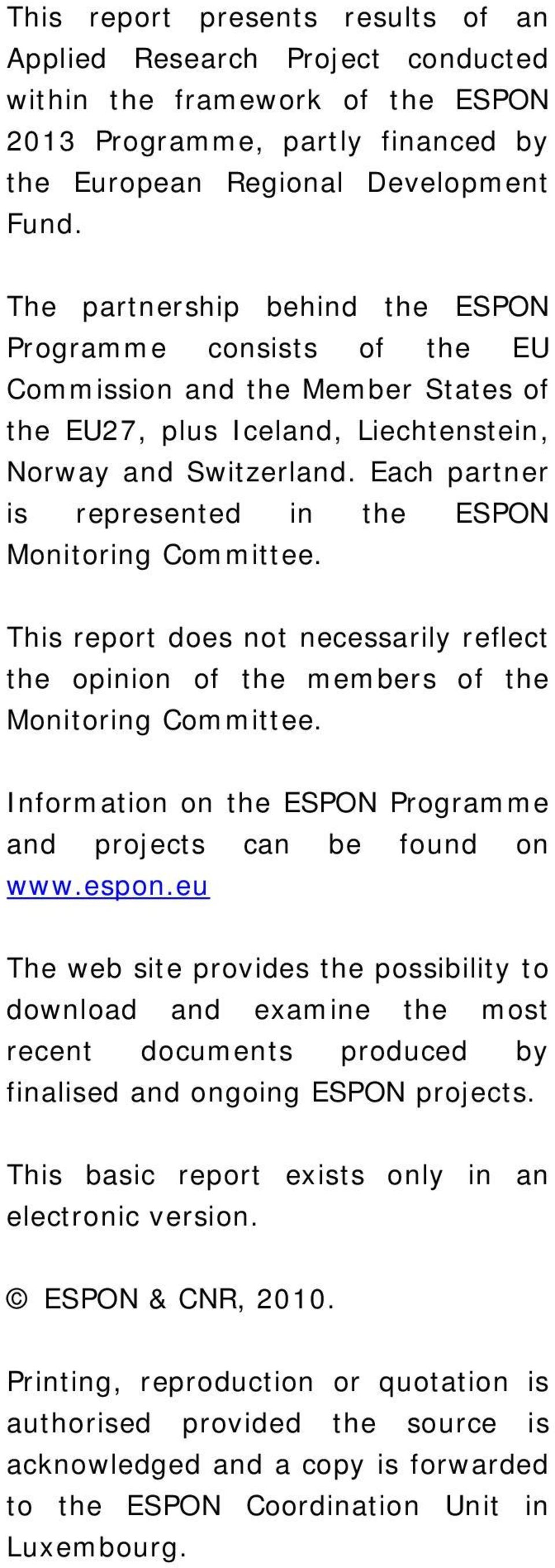 Each partner is represented in the ESPON Monitoring Committee. This report does not necessarily reflect the opinion of the members of the Monitoring Committee.