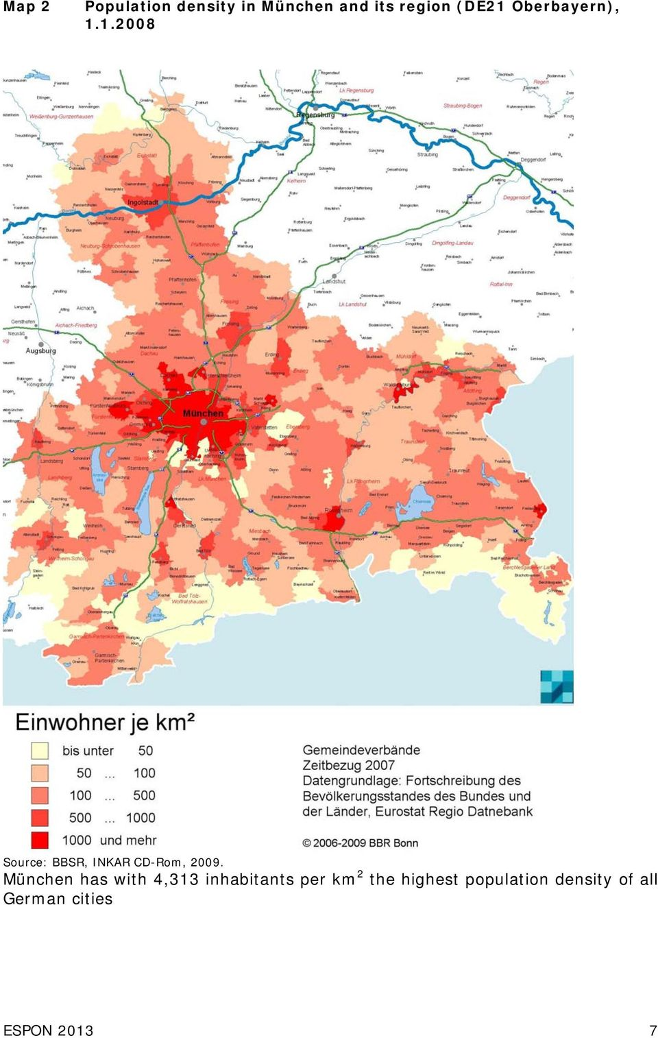München has with 4,313 inhabitants per km 2 the highest