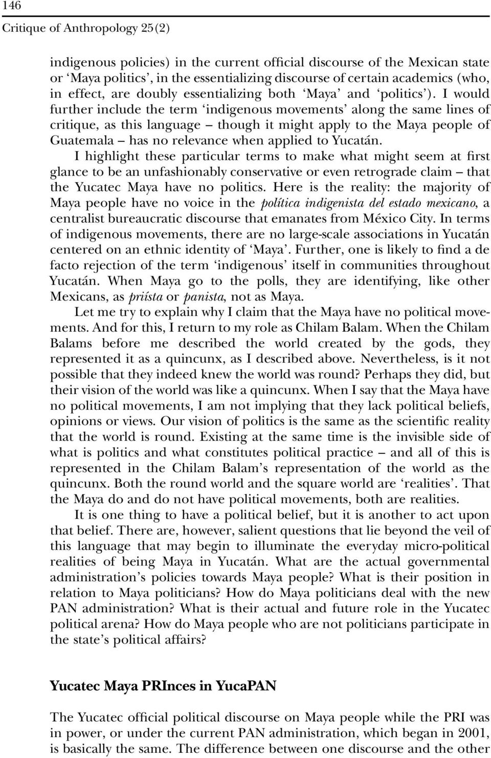 I would further include the term indigenous movements along the same lines of critique, as this language though it might apply to the Maya people of Guatemala has no relevance when applied to Yucatán.