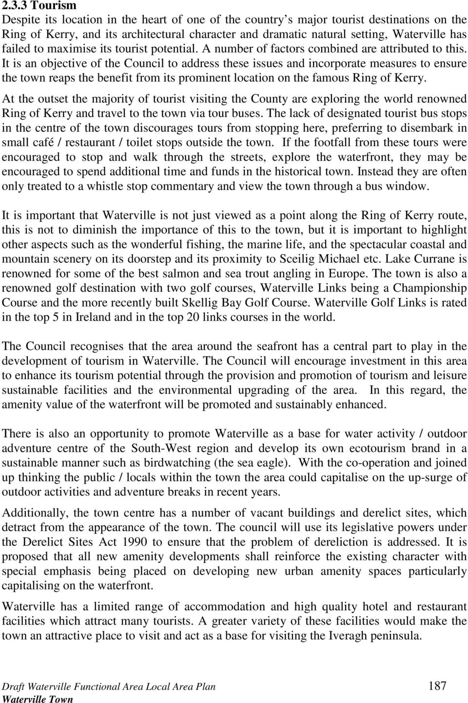 It is an objective of the Council to address these issues and incorporate measures to ensure the town reaps the benefit from its prominent location on the famous Ring of Kerry.