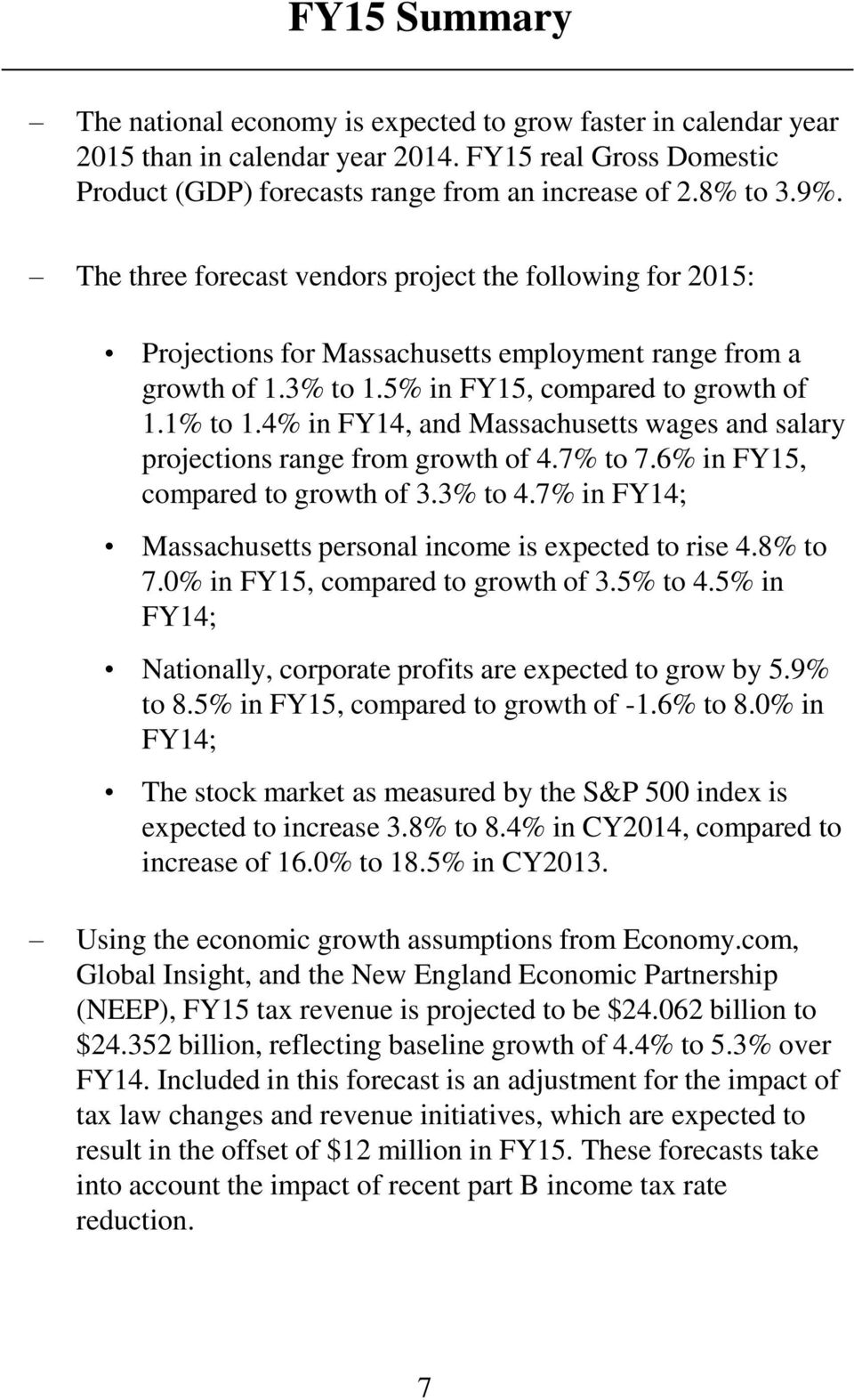 4% in FY14, and Massachusetts wages and salary projections range from growth of 4.7% to 7.6% in FY15, compared to growth of 3.3% to 4.7% in FY14; Massachusetts personal income is expected to rise 4.