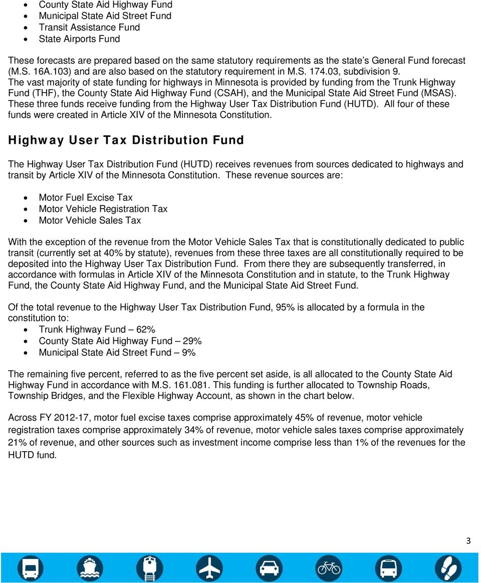 The vast majority of state funding for highways in Minnesota is provided by funding from the Trunk Highway Fund (THF), the County State Aid Highway Fund (CSAH), and the Municipal State Aid Street
