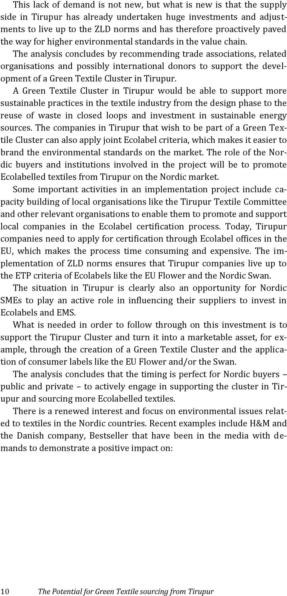 The analysis concludes by recommending trade associations, related organisations and possibly international donors to support the development of a Green Textile Cluster in Tirupur.