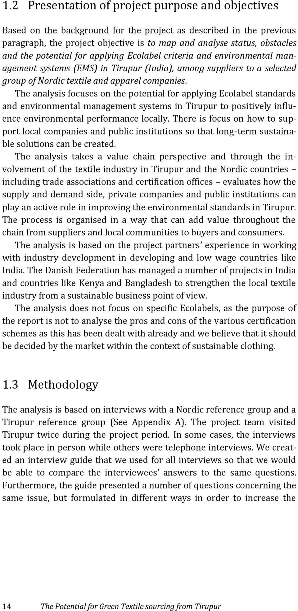 The analysis focuses on the potential for applying Ecolabel standards and environmental management systems in Tirupur to positively influence environmental performance locally.
