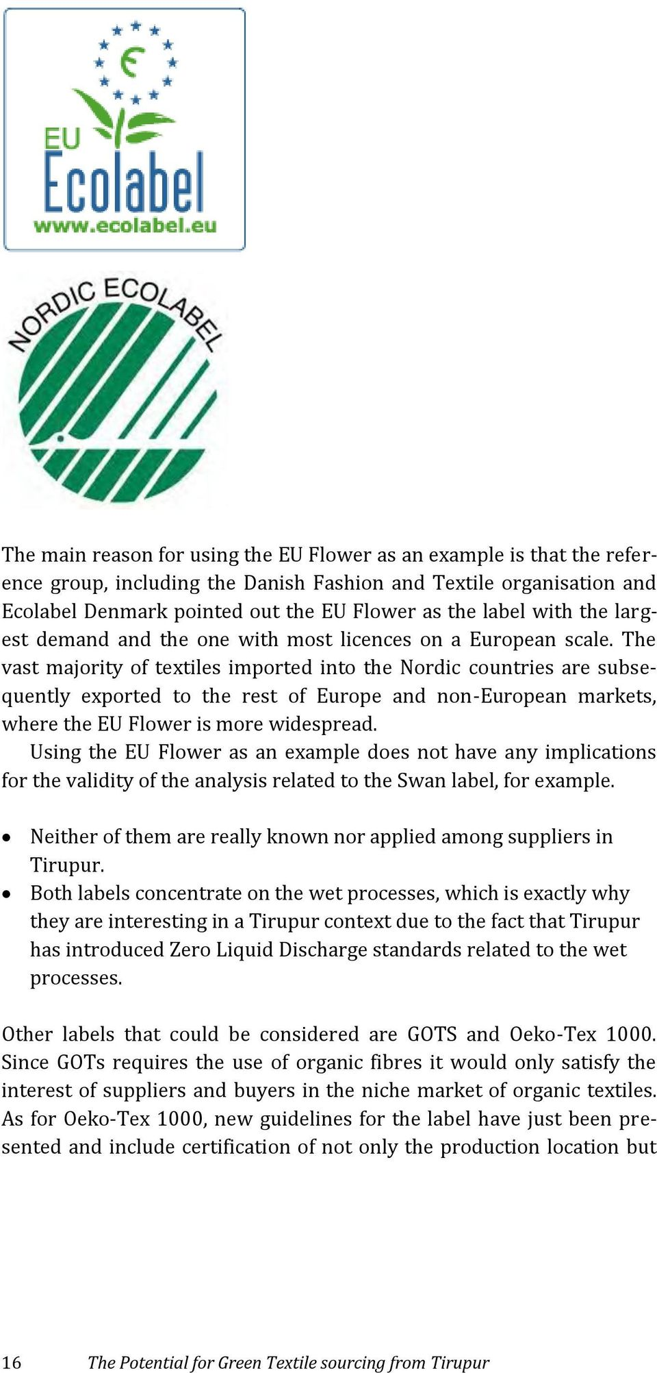 The vast majority of textiles imported into the Nordic countries are subsequently exported to the rest of Europe and non-european markets, where the EU Flower is more widespread.