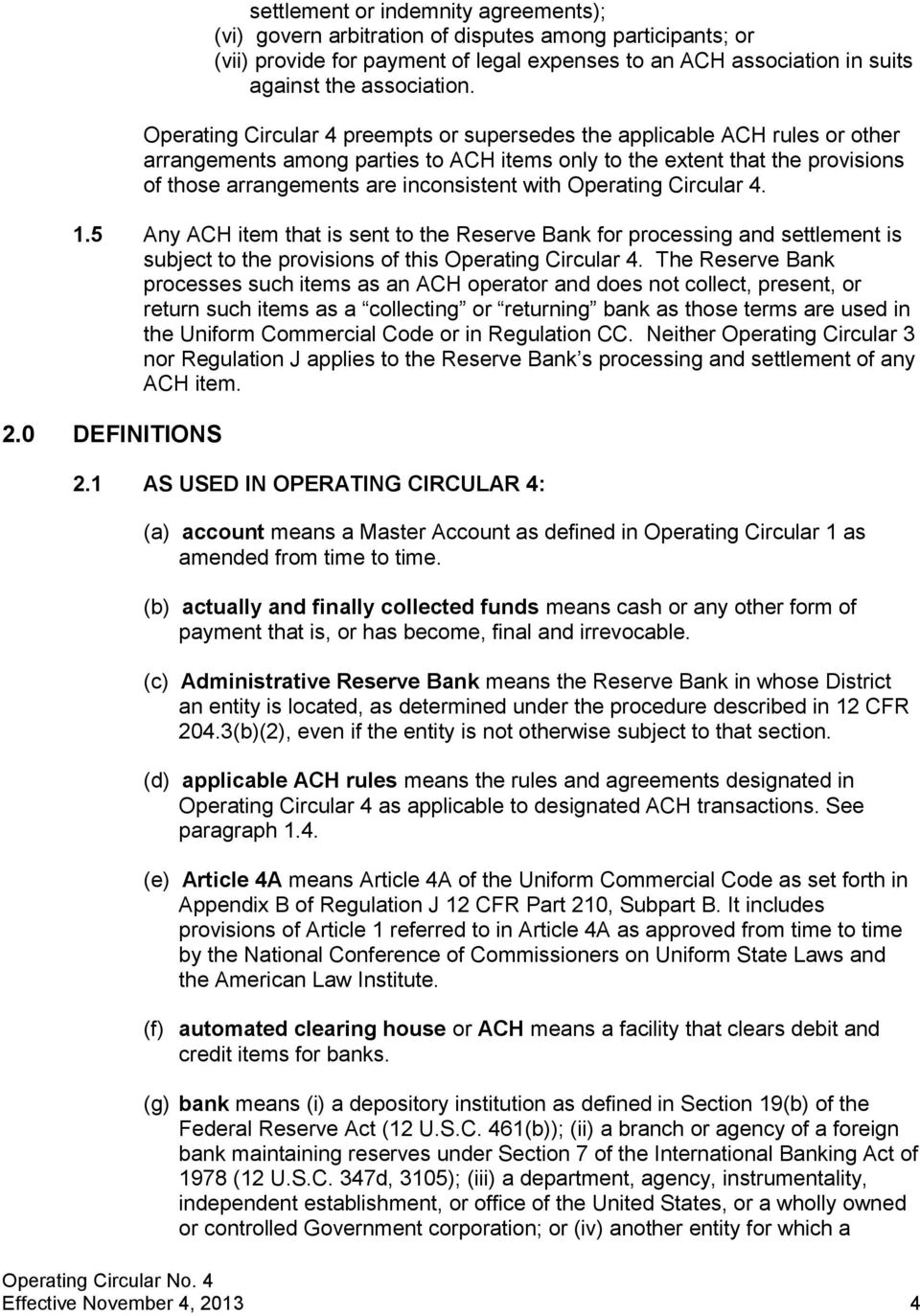 with Operating Circular 4. 1.5 Any ACH item that is sent to the Reserve Bank for processing and settlement is subject to the provisions of this Operating Circular 4.