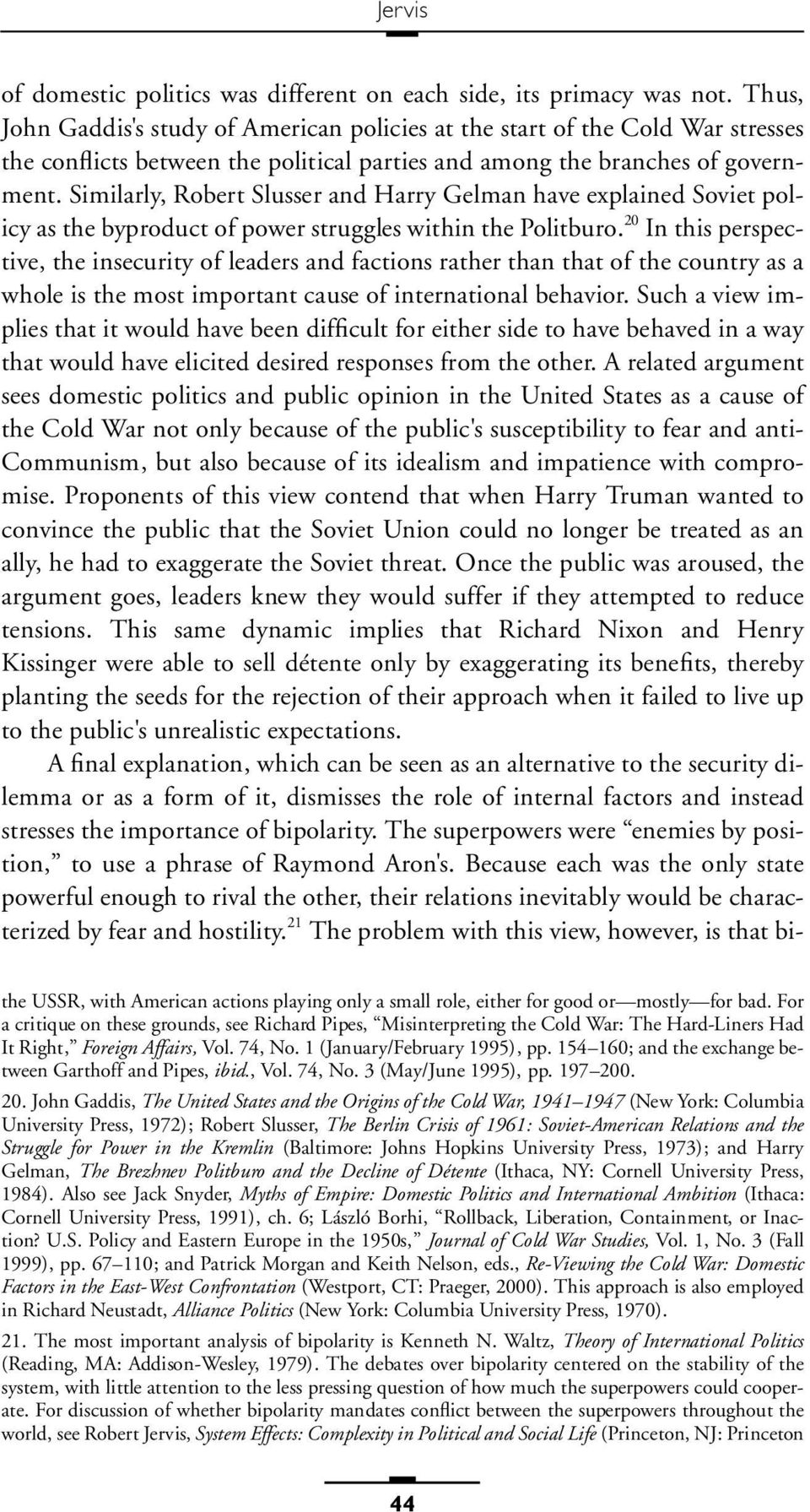 Similarly, Robert Slusser and Harry Gelman have explained Soviet policy as the byproduct of power struggles within the Politburo.
