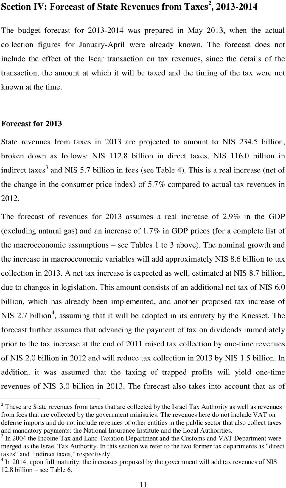 at the time. Forecast for 2013 State revenues from taxes in 2013 are projected to amount to NIS 234.5 billion, broken down as follows: NIS 112.8 billion in direct taxes, NIS 116.