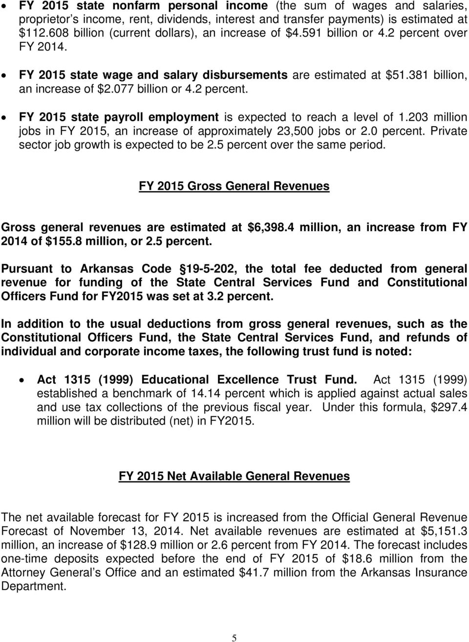 077 billion or 4.2 percent. FY 2015 state payroll employment is expected to reach a level of 1.203 million jobs in FY 2015, an increase of approximately 23,500 jobs or 2.0 percent.