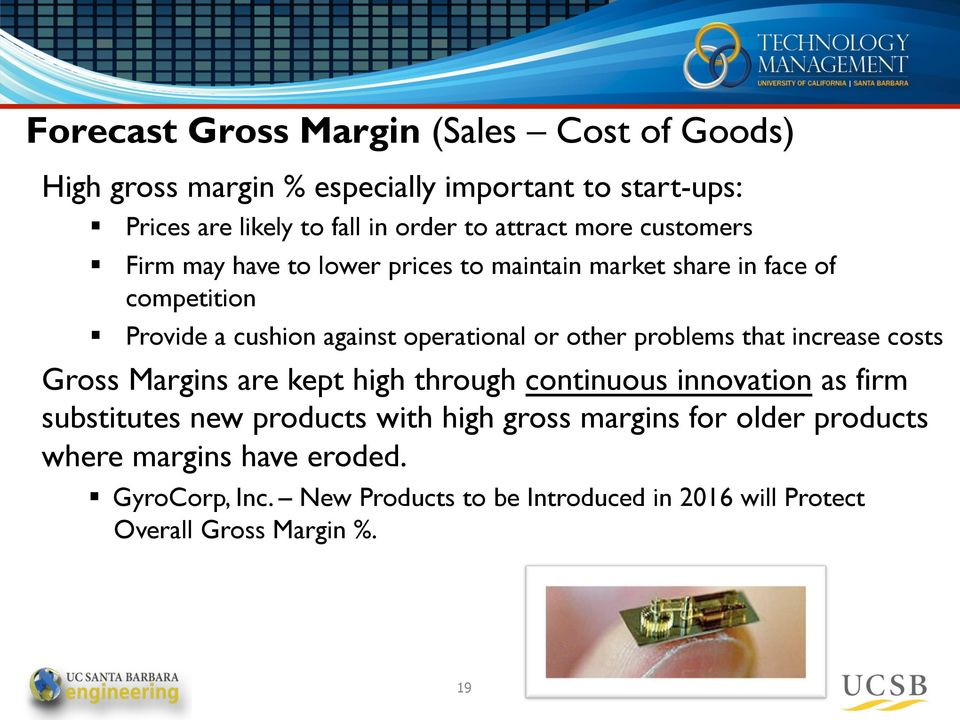 other problems that increase costs Gross Margins are kept high through continuous innovation as firm substitutes new products with high gross