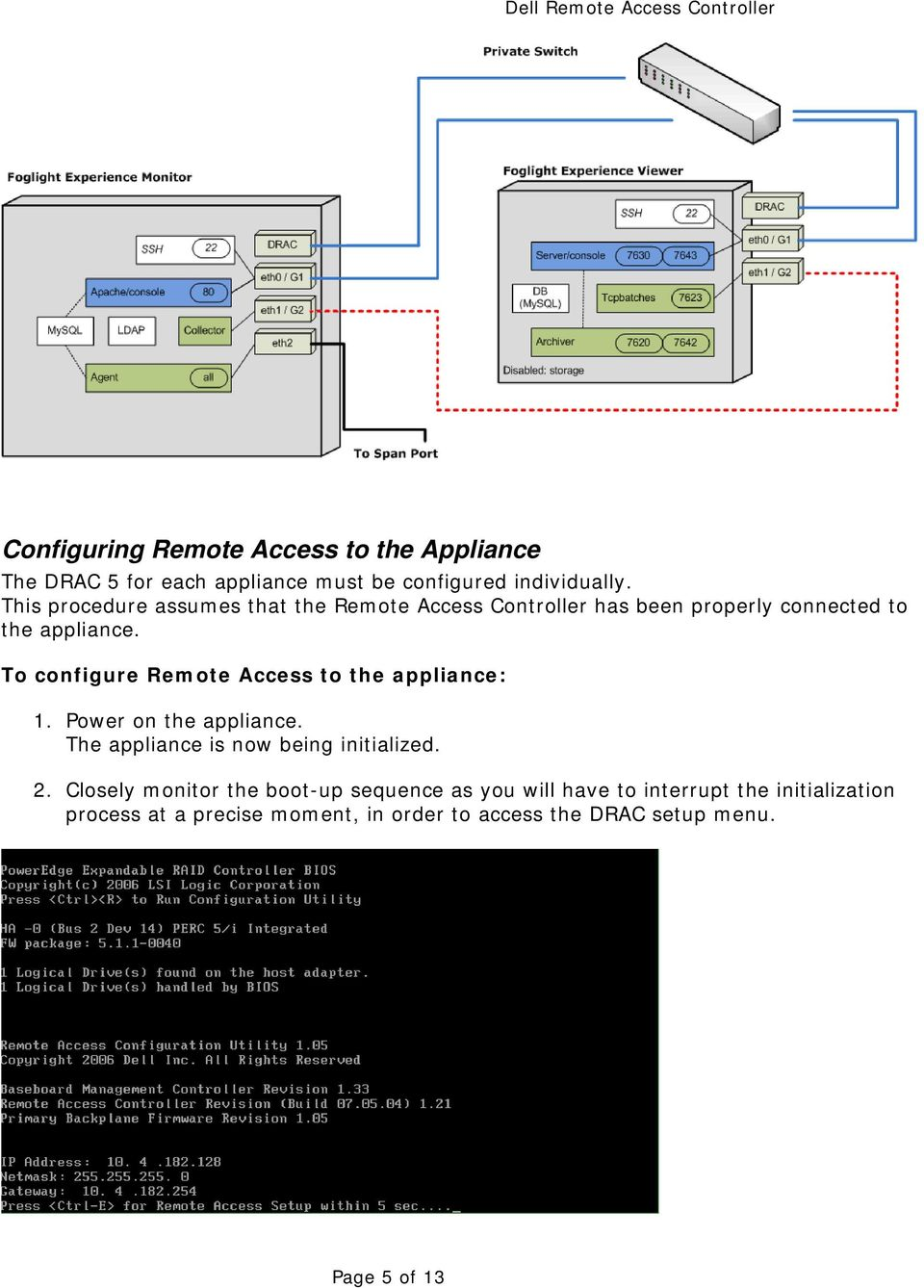 To configure Remote Access to the appliance: 1. Power on the appliance. The appliance is now being initialized. 2.