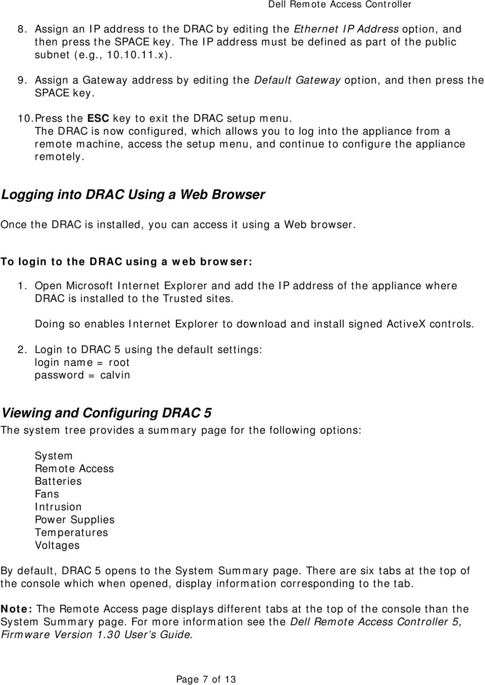 The DRAC is now configured, which allows you to log into the appliance from a remote machine, access the setup menu, and continue to configure the appliance remotely.