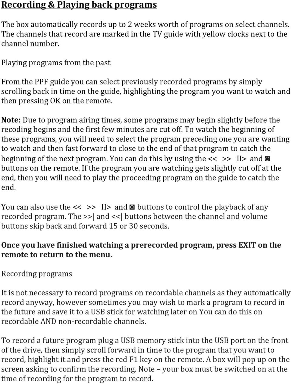 Playing programs from the past From the PPF guide you can select previously recorded programs by simply scrolling back in time on the guide, highlighting the program you want to watch and then