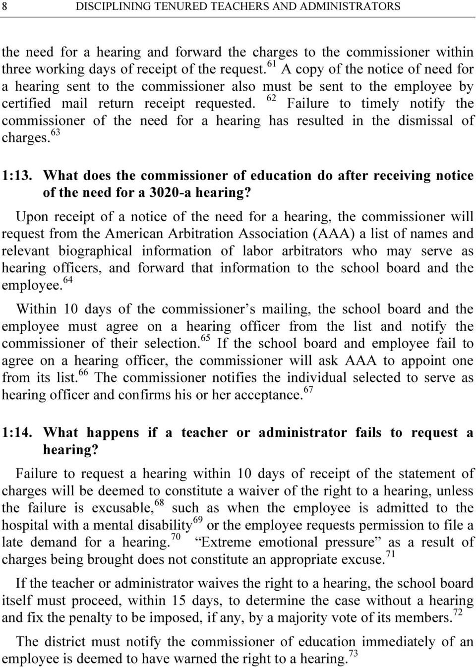 62 Failure to timely notify the commissioner of the need for a hearing has resulted in the dismissal of charges. 63 1:13.