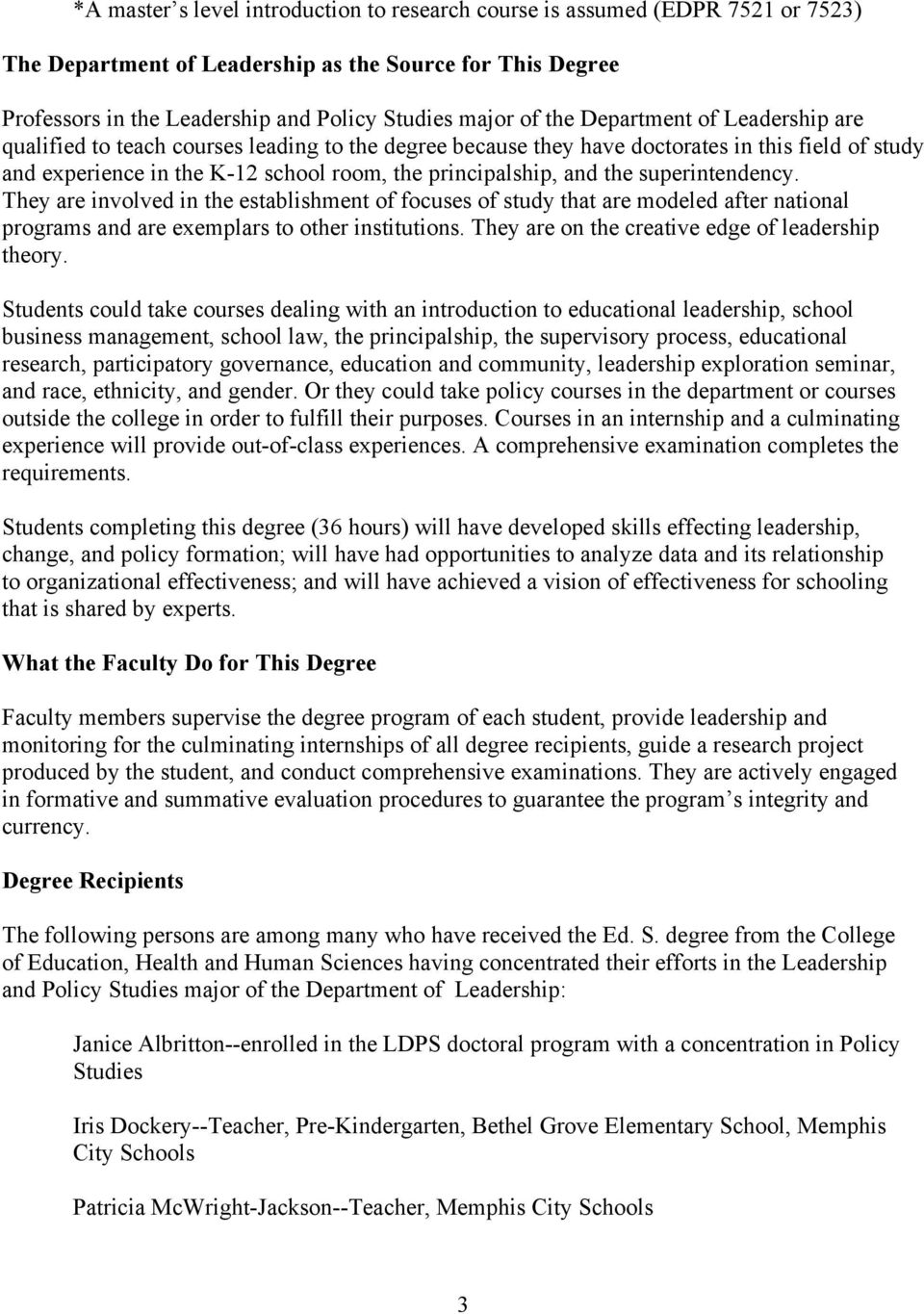 the superintendency. They are involved in the establishment of focuses of study that are modeled after national programs and are exemplars to other institutions.