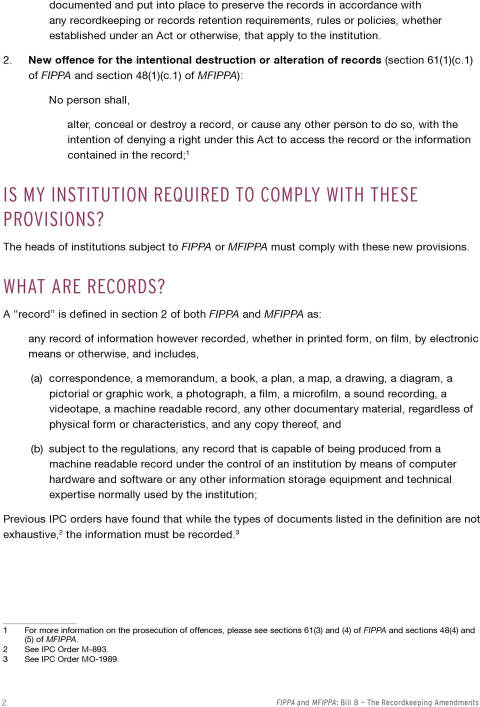 1) of MFIPPA): No person shall, alter, conceal or destroy a record, or cause any other person to do so, with the intention of denying a right under this Act to access the record or the information