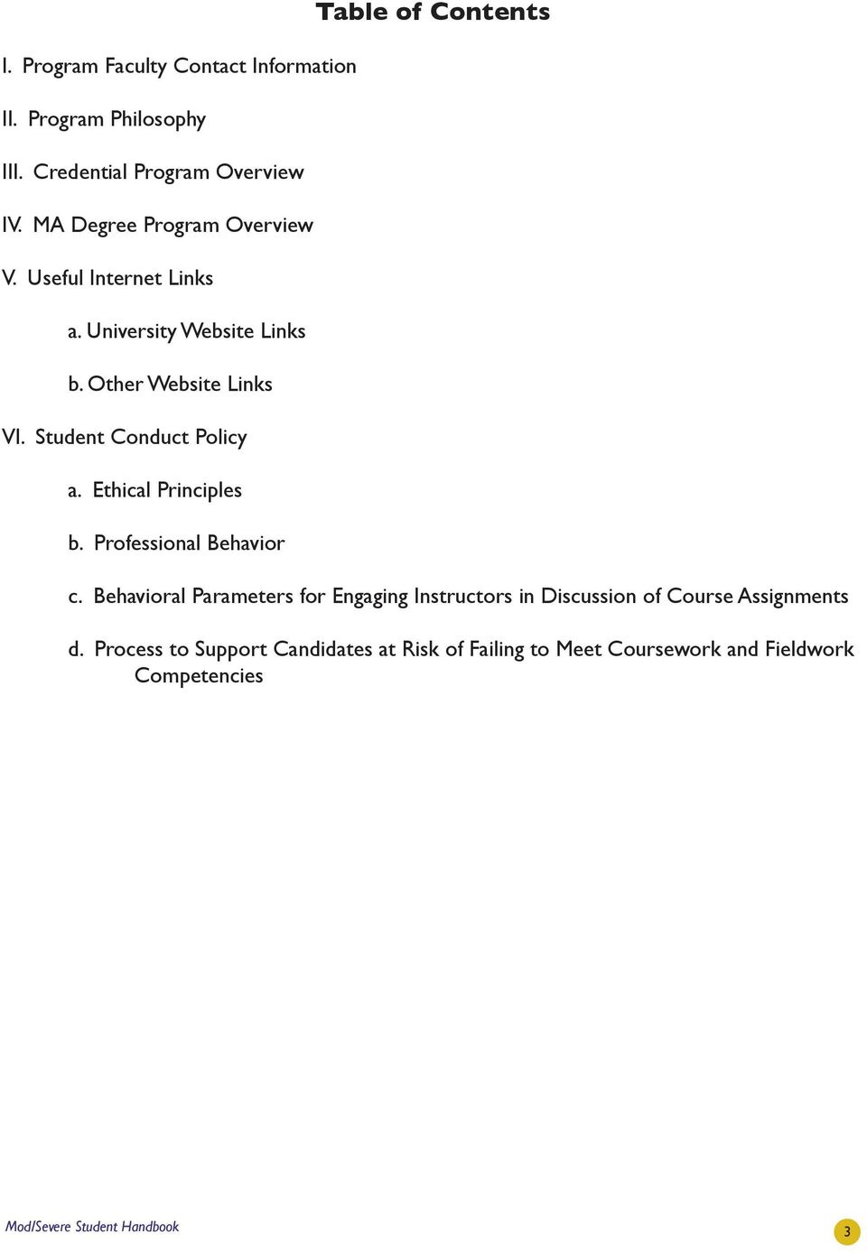 Student Conduct Policy a. Ethical Principles b. Professional Behavior Table of Contents c.