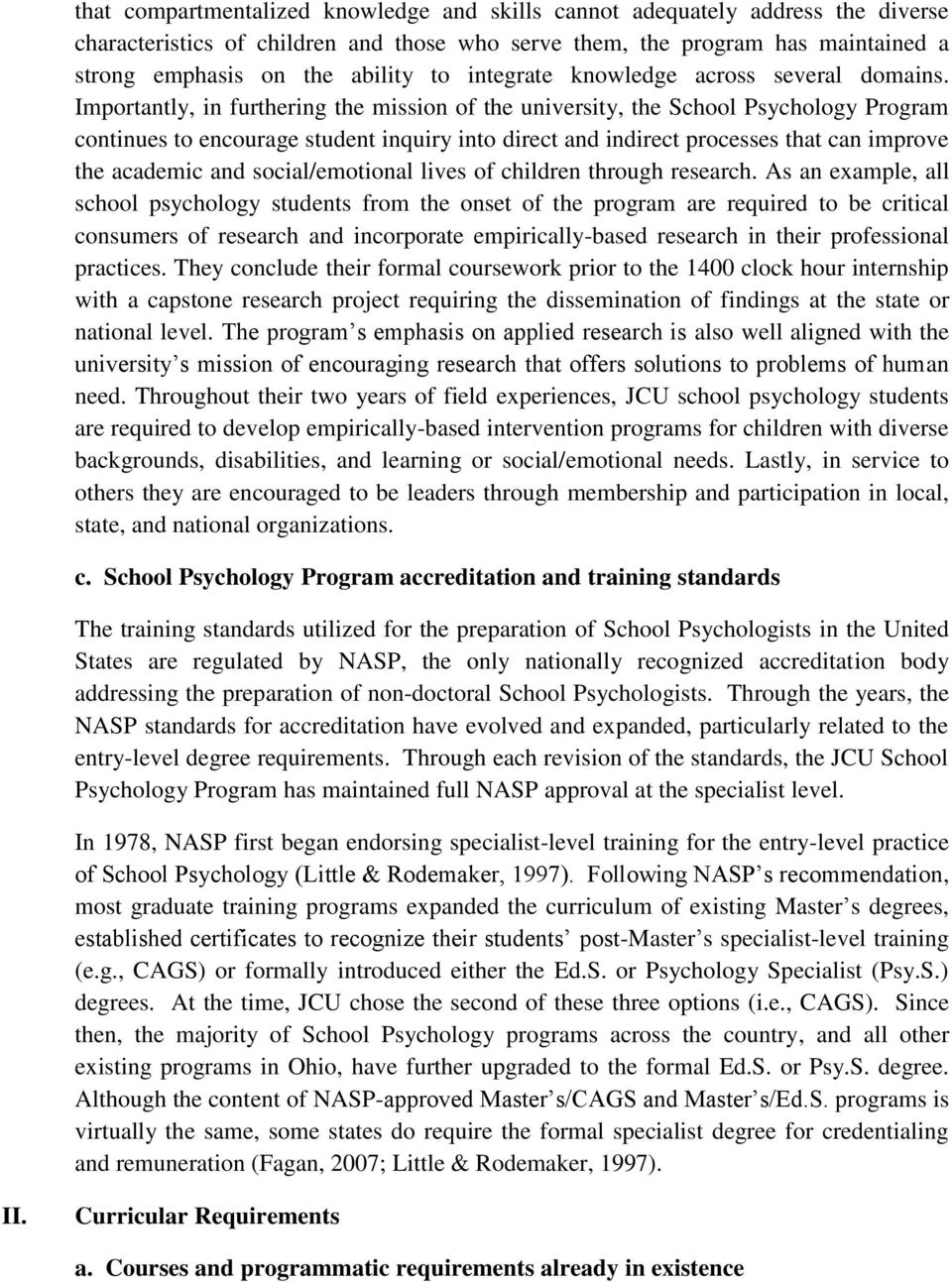 Importantly, in furthering the mission of the university, the School Psychology Program continues to encourage student inquiry into direct and indirect processes that can improve the academic and