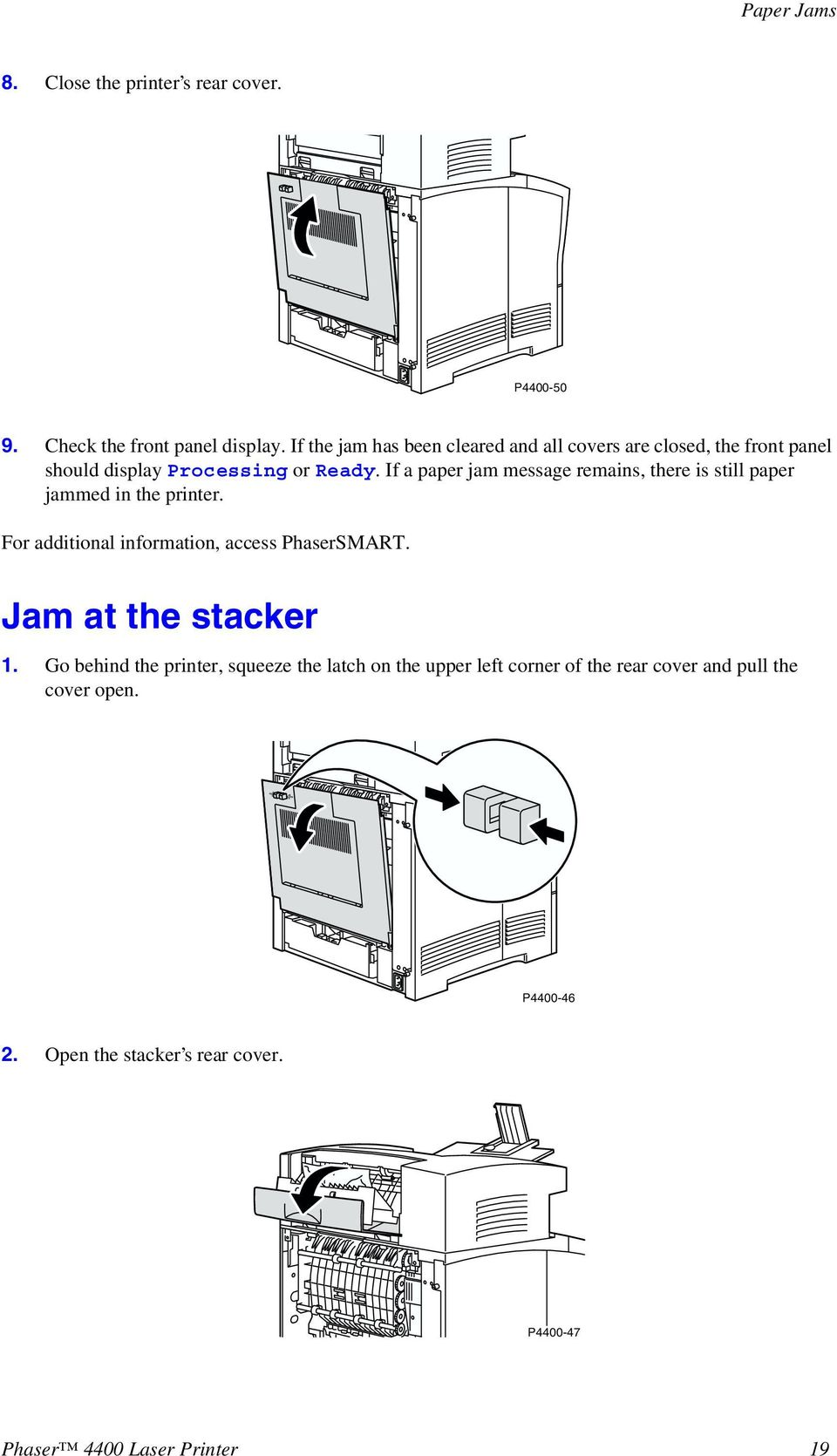 If a paper jam message remains, there is still paper jammed in the printer. For additional information, access PhaserSMART.