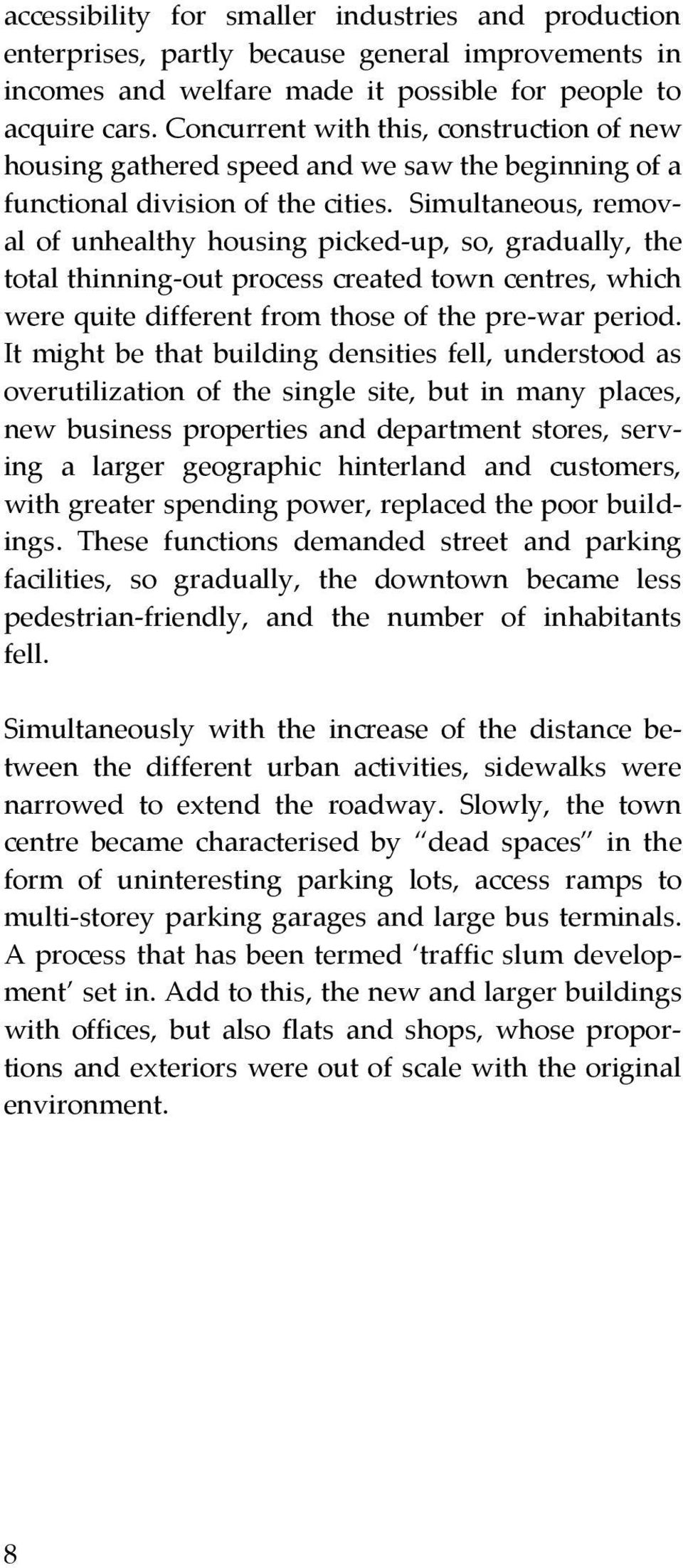 Simultaneous, removal of unhealthy housing picked-up, so, gradually, the total thinning-out process created town centres, which were quite different from those of the pre-war period.