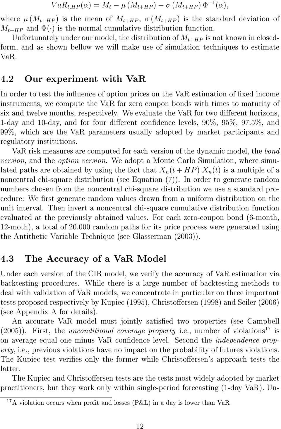 2 Our experiment with VaR In order to test the inuence of option prices on the VaR estimation of xed income instruments, we compute the VaR for zero coupon bonds with times to maturity of six and