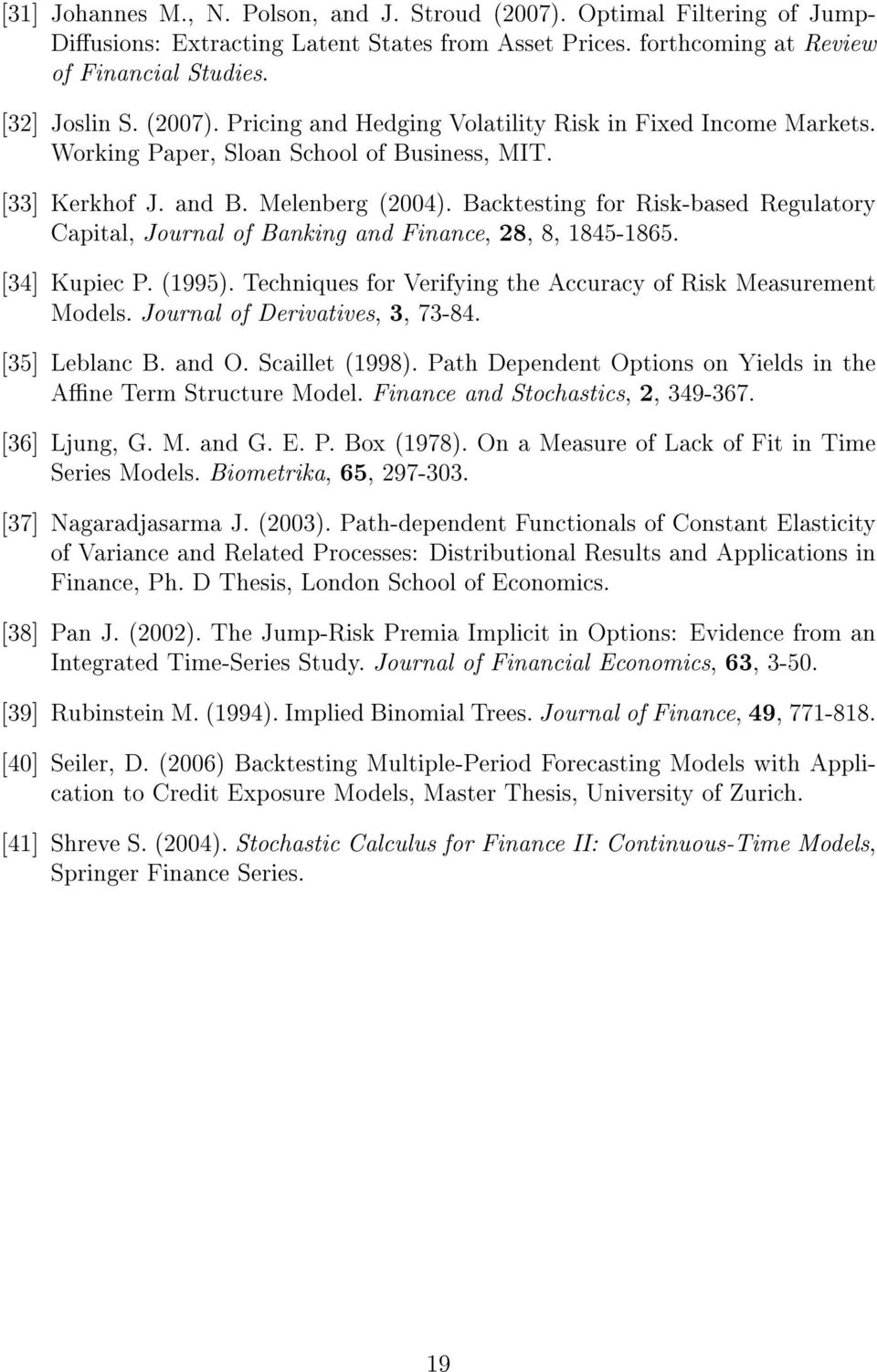(1995). Techniques for Verifying the Accuracy of Risk Measurement Models. Journal of Derivatives, 3, 73-84. [35] Leblanc B. and O. Scaillet (1998).