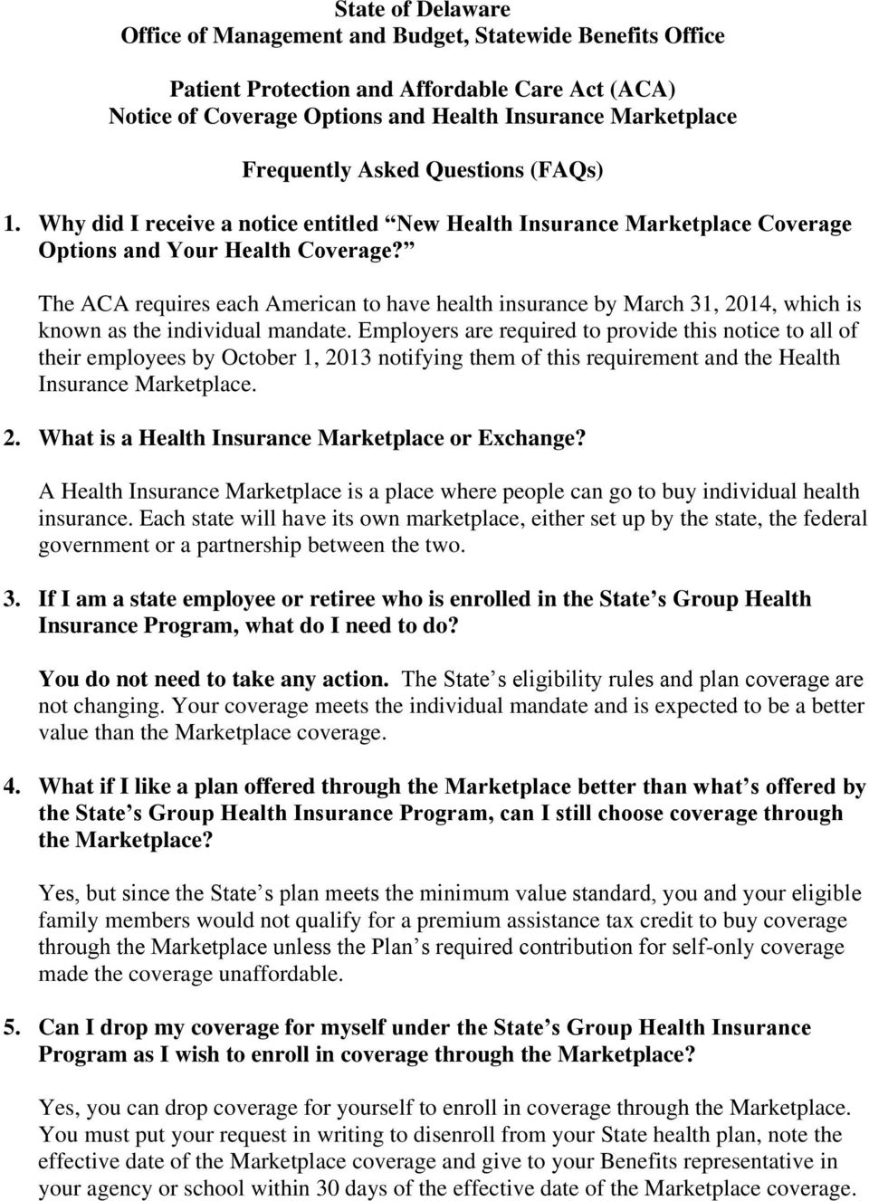 The ACA requires each American to have health insurance by March 31, 2014, which is known as the individual mandate.