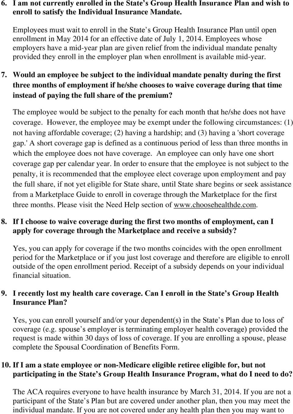 Employees whose employers have a mid-year plan are given relief from the individual mandate penalty provided they enroll in the employer plan when enrollment is available mid-year. 7.