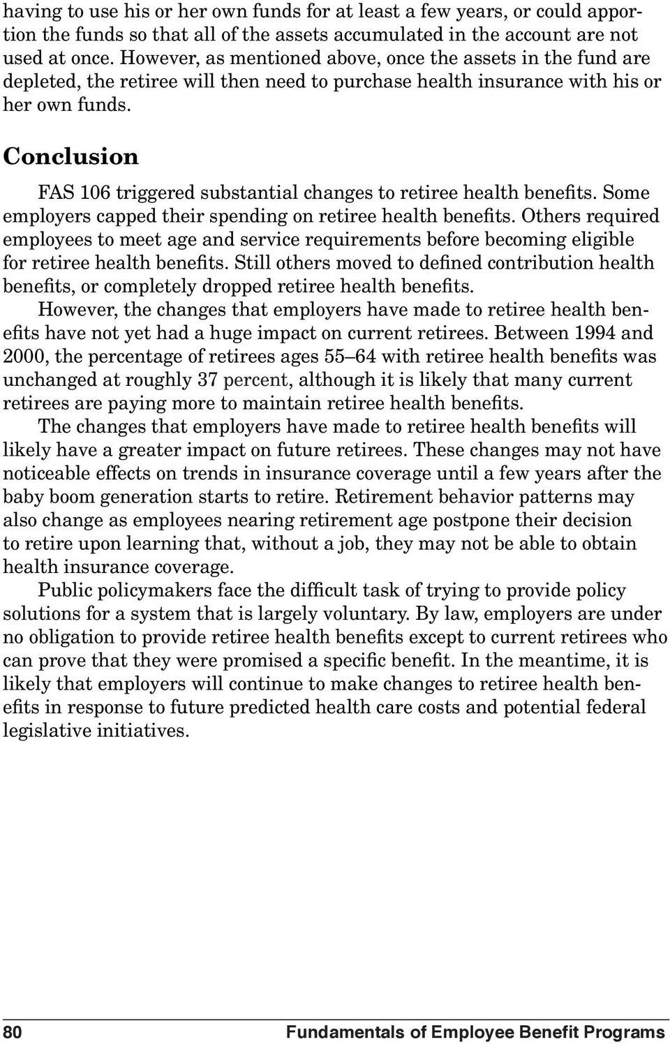 Conclusion FAS 106 triggered substantial changes to retiree health benefits. Some employers capped their spending on retiree health benefits.