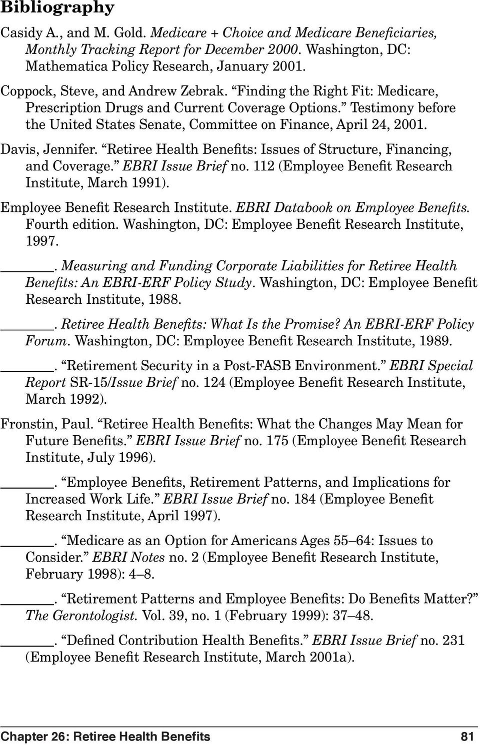Davis, Jennifer. Retiree Health Benefits: Issues of Structure, Financing, and Coverage. EBRI Issue Brief no. 112 (Employee Benefit Research Institute, March 1991). Employee Benefit Research Institute.