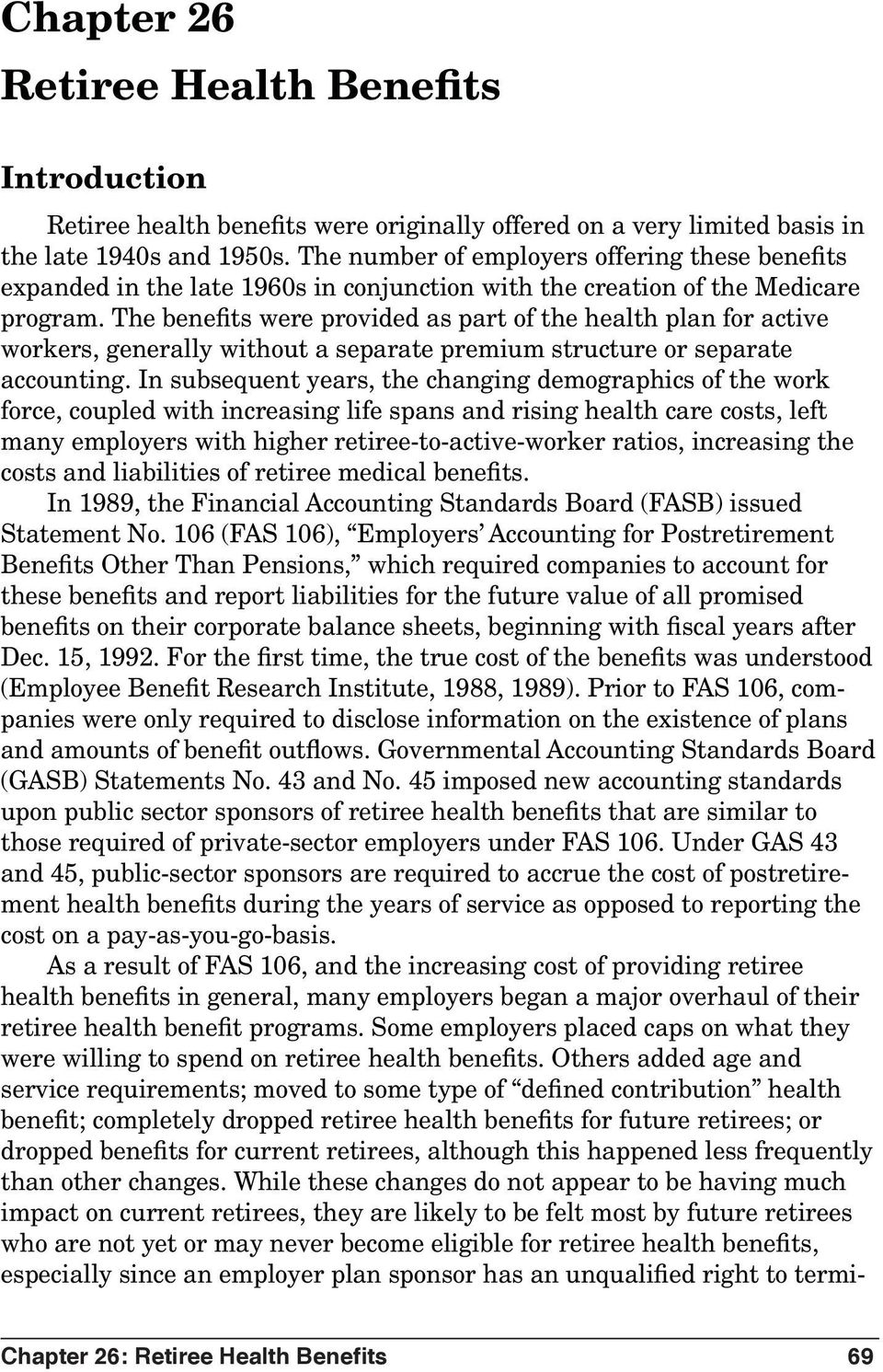 The benefits were provided as part of the health plan for active workers, generally without a separate premium structure or separate accounting.
